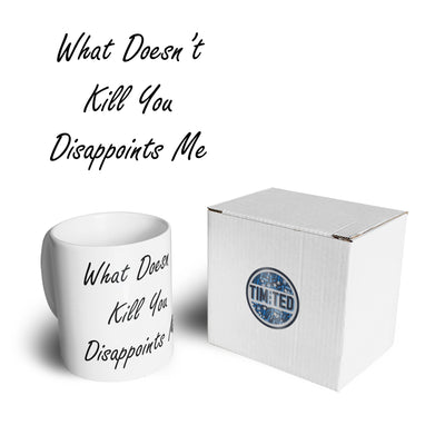 Novelty Mug What Doesn't Kill You Disappoints Me Coffee Tea Cup