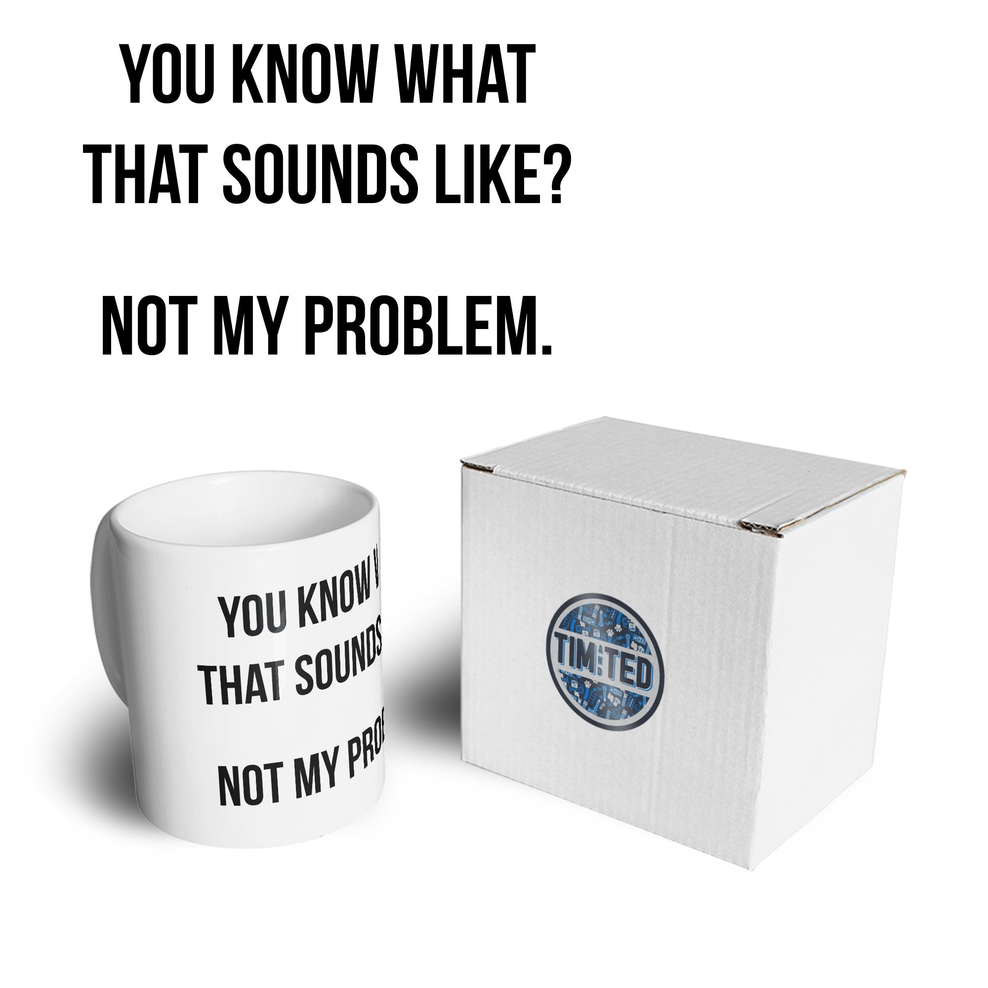 Know What That Sounds Like Mug - Not My Problem Coffee Tea Cup