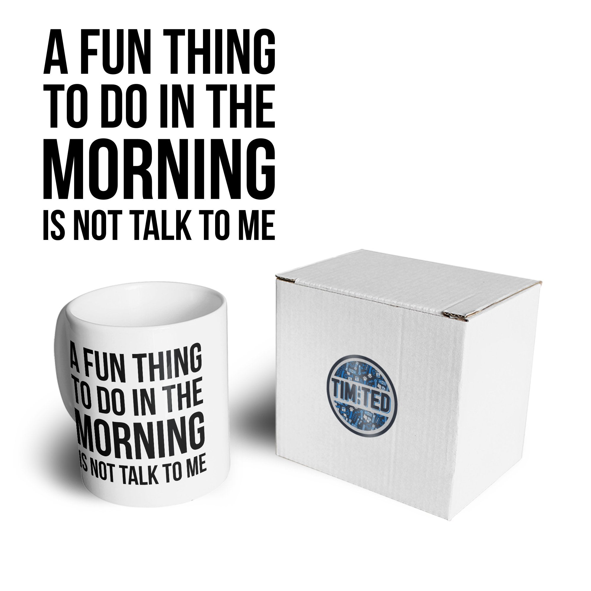 Novelty Mug A Fun Thing To Do Is Not Talk To Me Coffee Tea Cup