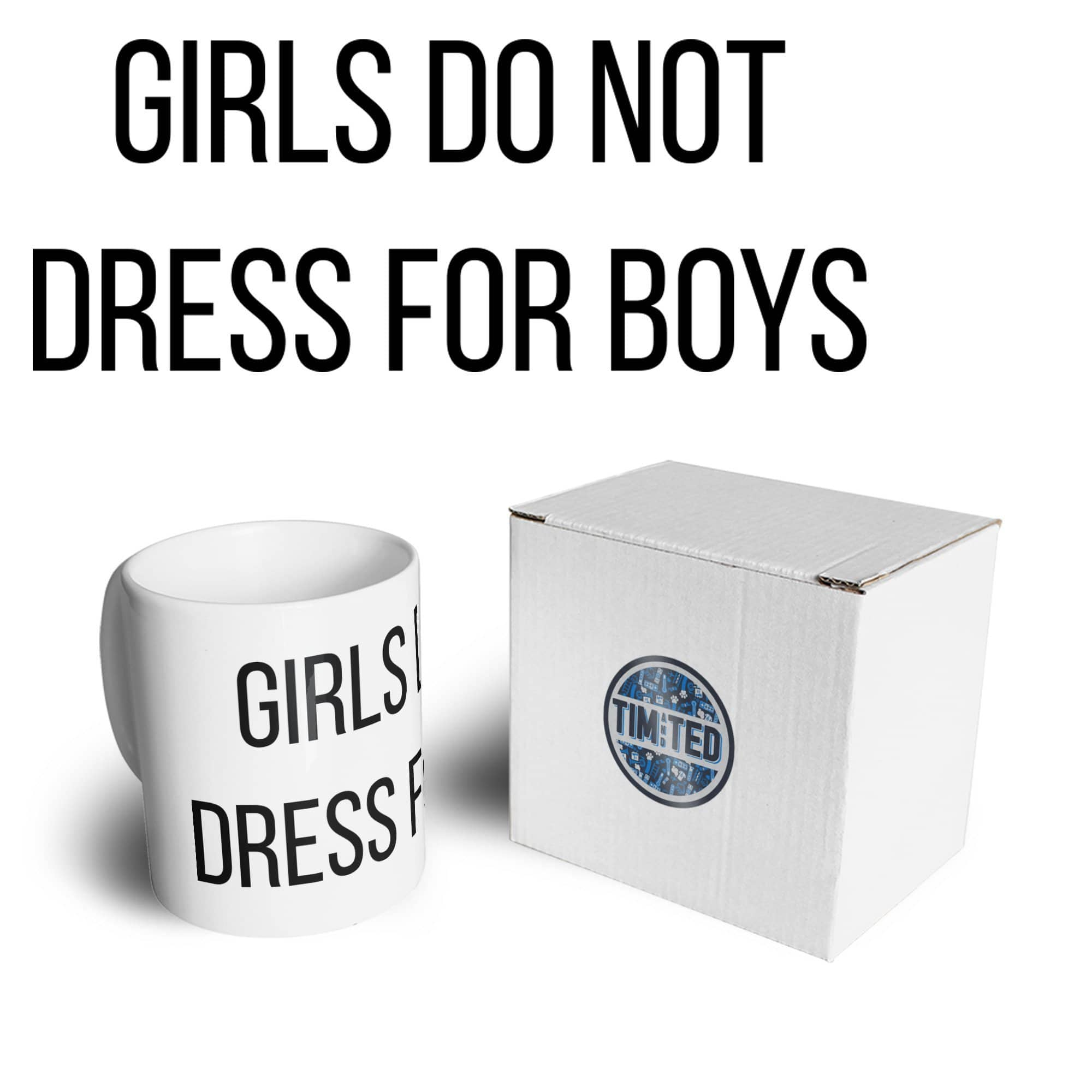 Feminist Mug Girls Do Not Dress For Boys Slogan Coffee Tea Cup