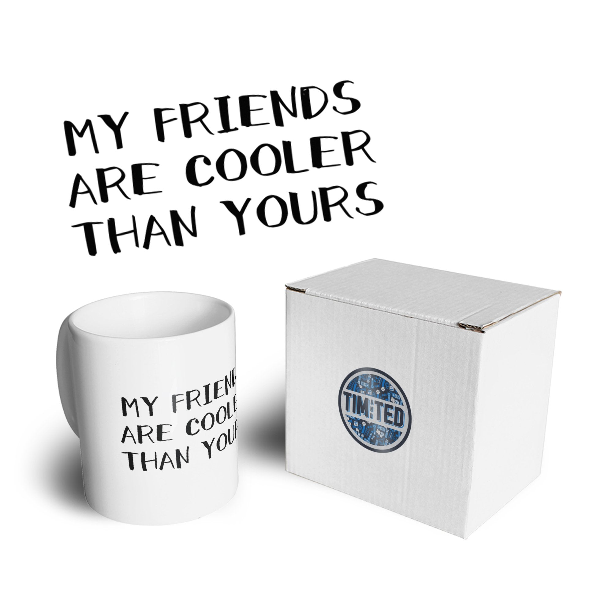 Novelty Mug My Friends Are Cooler Than Yours Joke Coffee Tea Cup