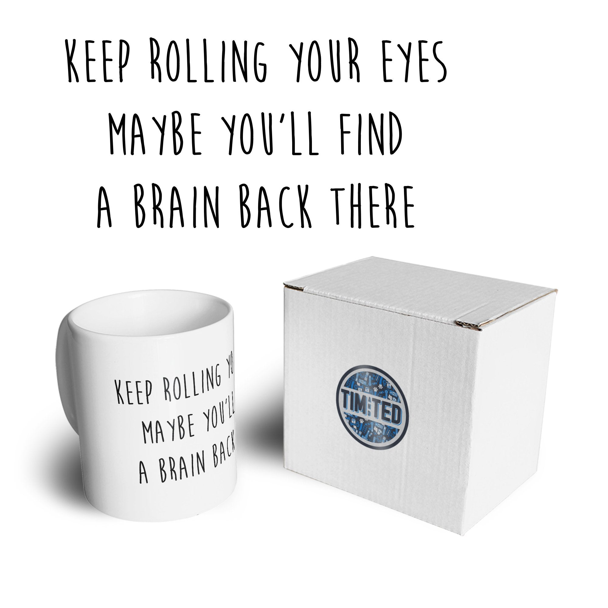 Novelty Mug Keep Rolling Your Eyes Joke Coffee Tea Cup