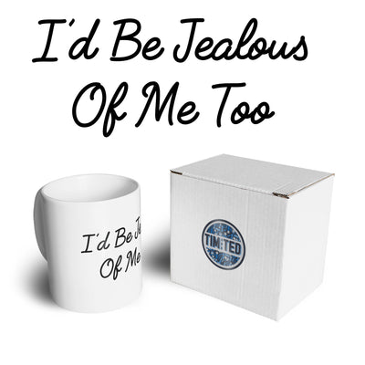 Novelty Vanity Mug I'd Be Jealous Of Me Too Slogan Coffee Tea Cup