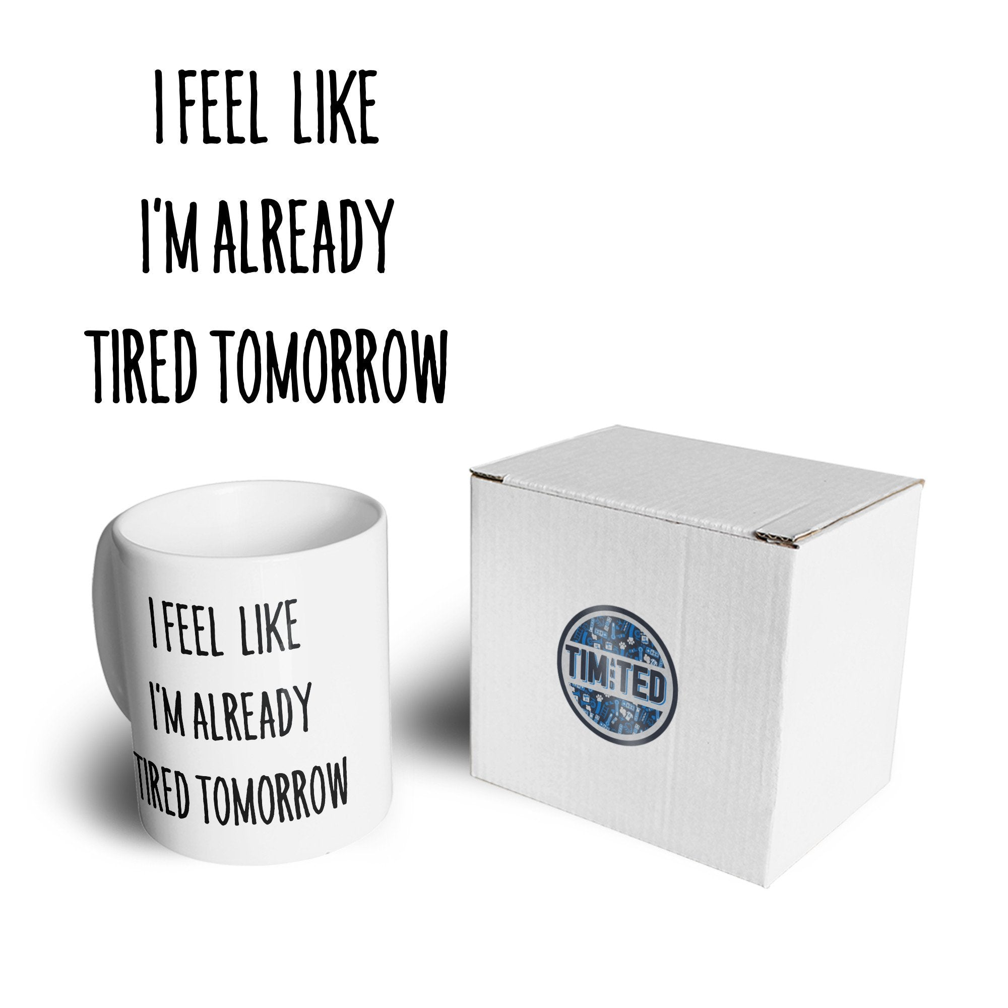 Novelty Mug I Feel Like I'm Already Tired Tomorrow Coffee Tea Cup