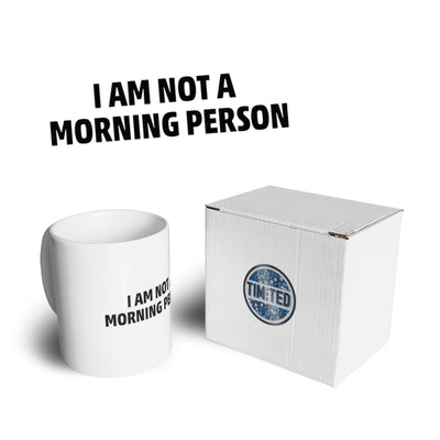 Novelty Slogan Mug I Am Not A Morning Person Coffee Tea Cup