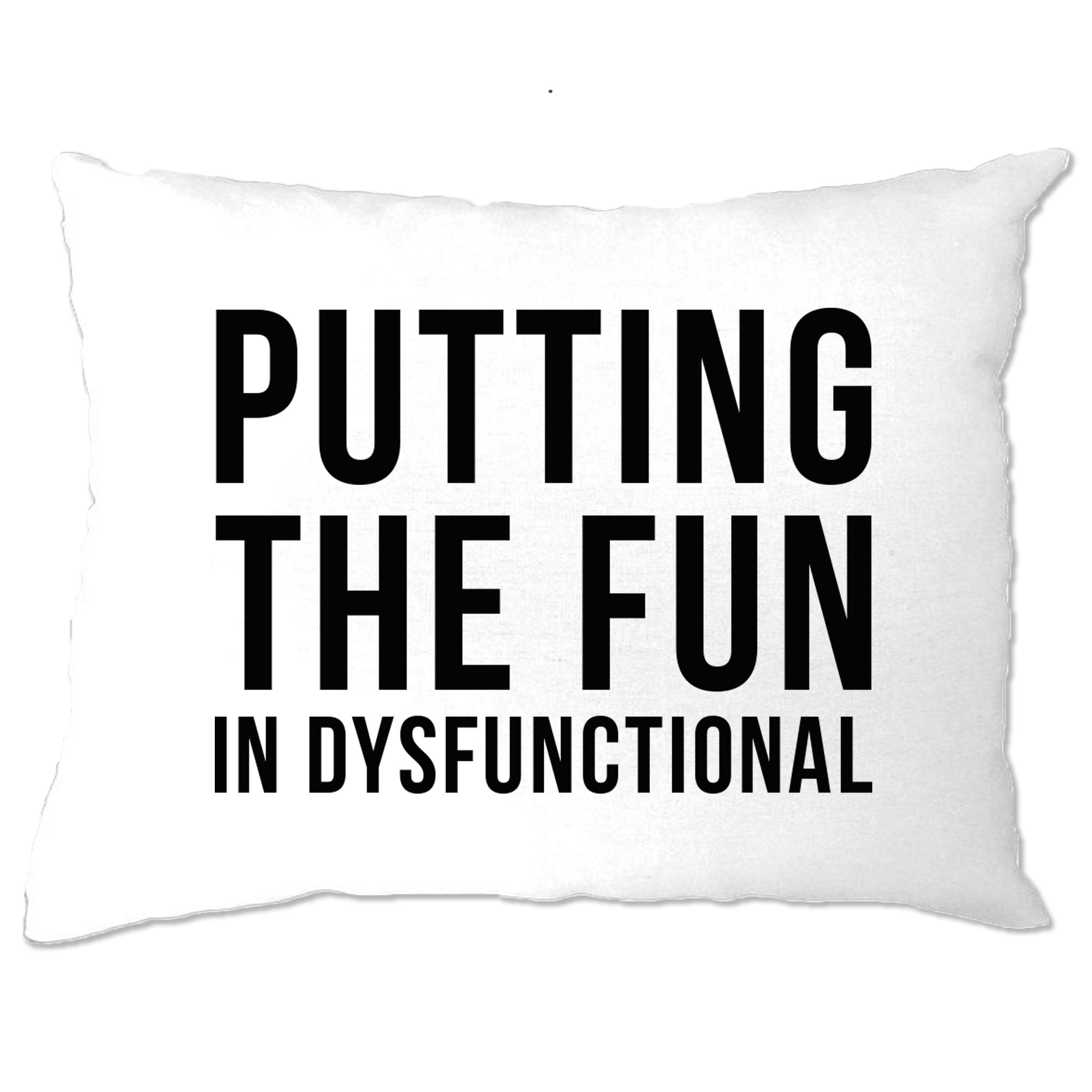 Novelty Pillow Case Putting The Fun In Dysfunctional