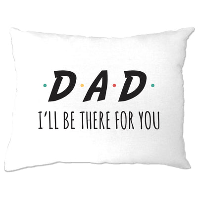 Funny Slogan Pillow Case I'll Be There For You Sitcom DAD
