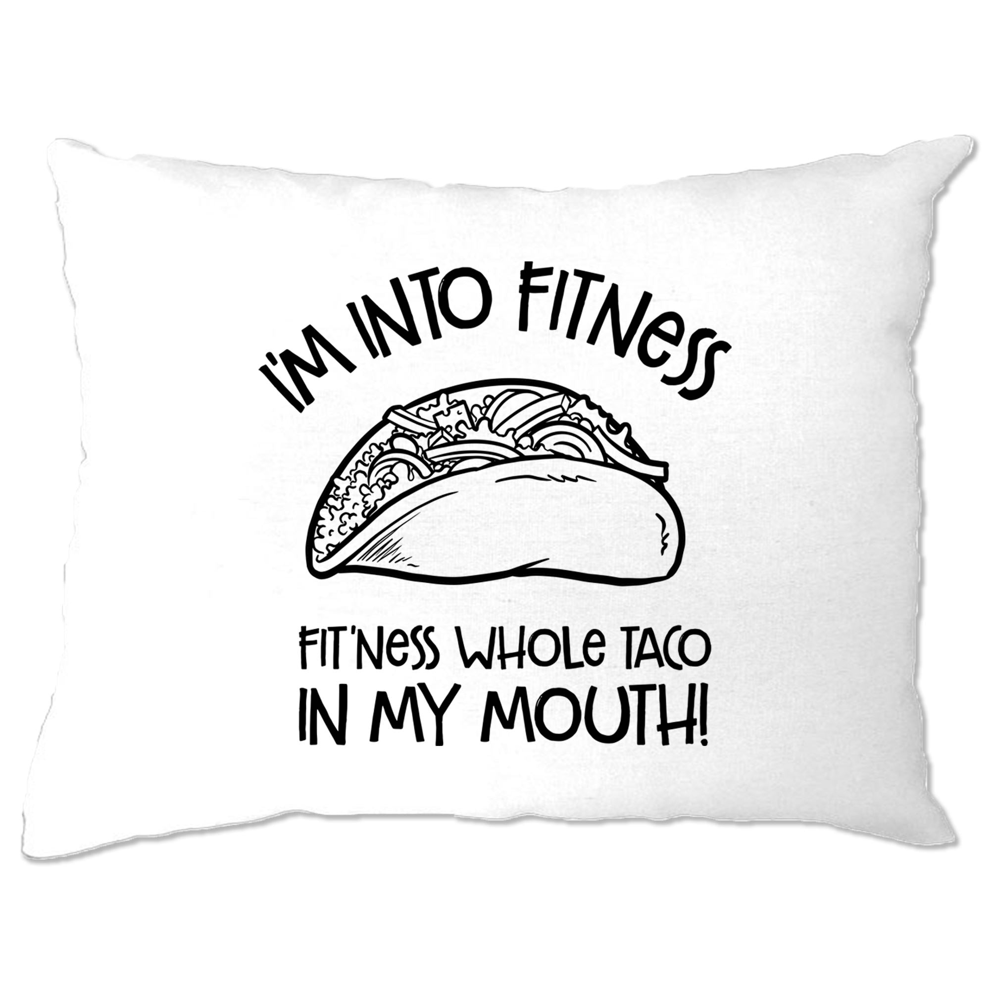 Funny Pillow Case I'm Into Fitness Whole Taco In My Mouth
