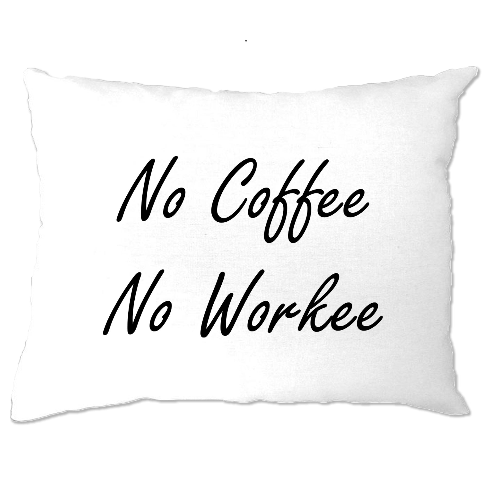 Novelty Morning Pillow Case No Coffee, No Workee Slogan