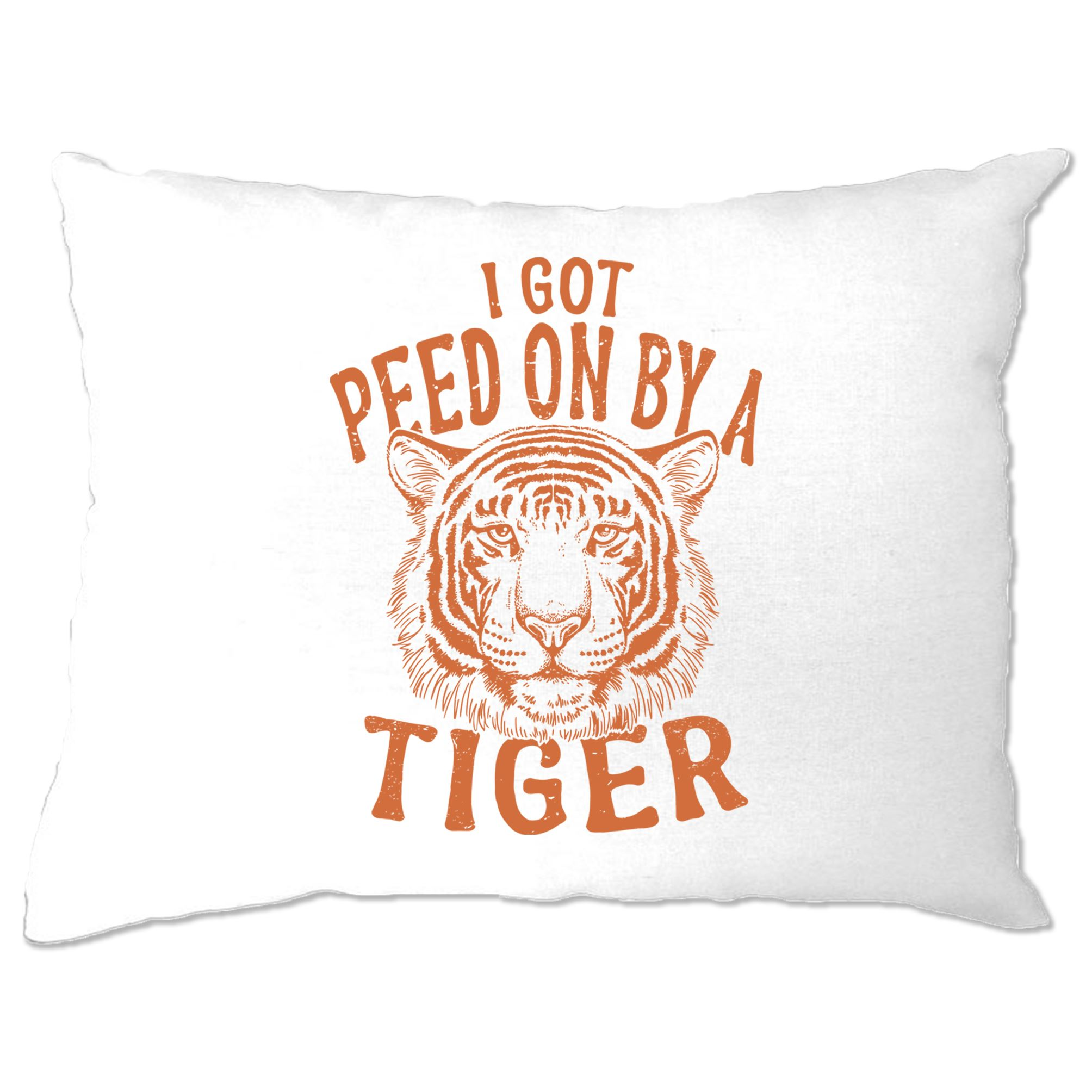 Funny Pillow Case I Got Peed On By A Tiger