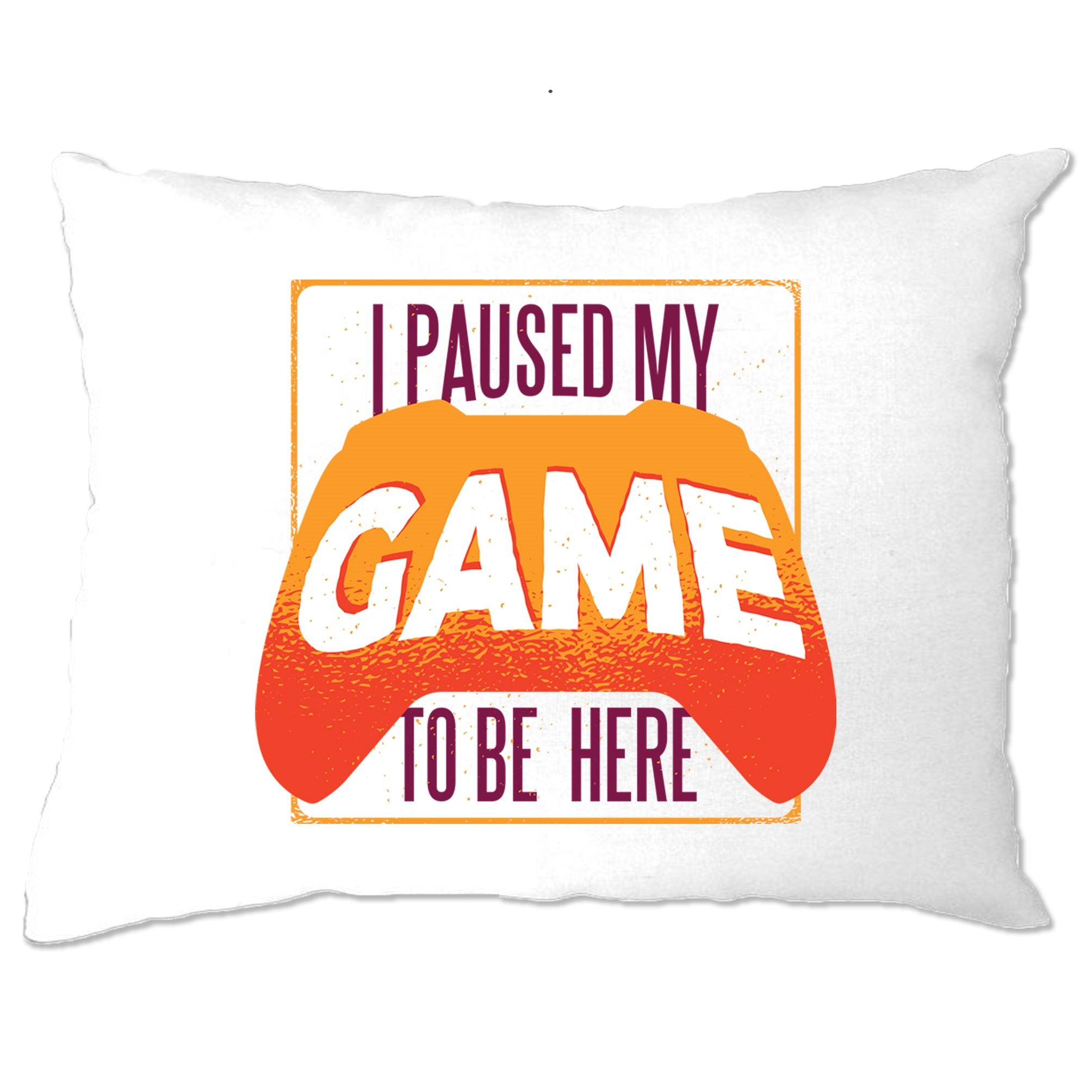 Gaming Pillow Case I Paused My Game For This