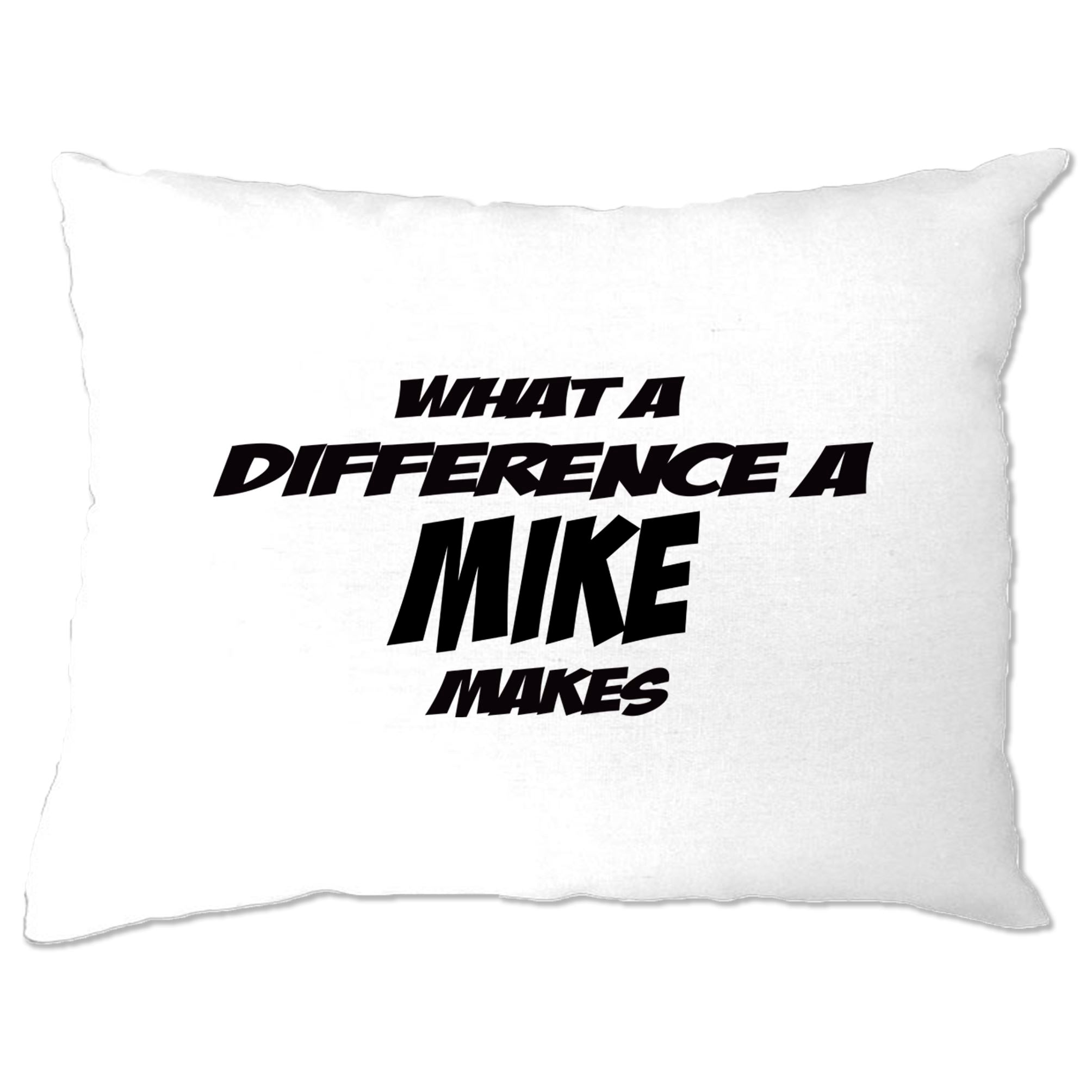 Novelty Pillow Case What A Difference A Mike Makes