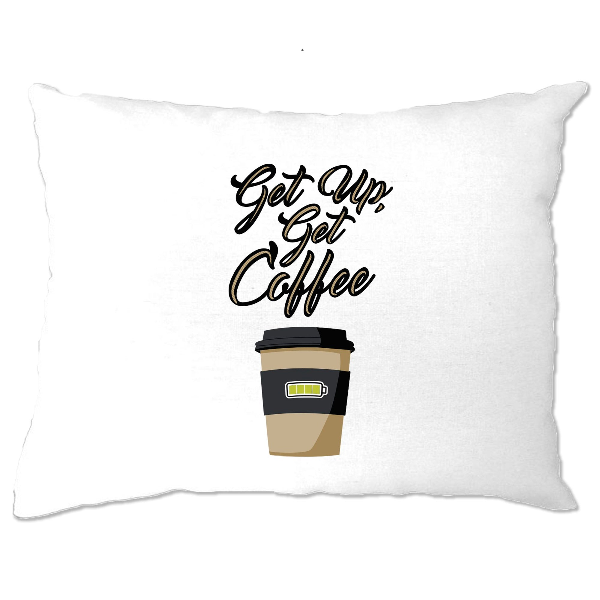 Morning Motivation Pillow Case Get Up, Get Coffee Slogan