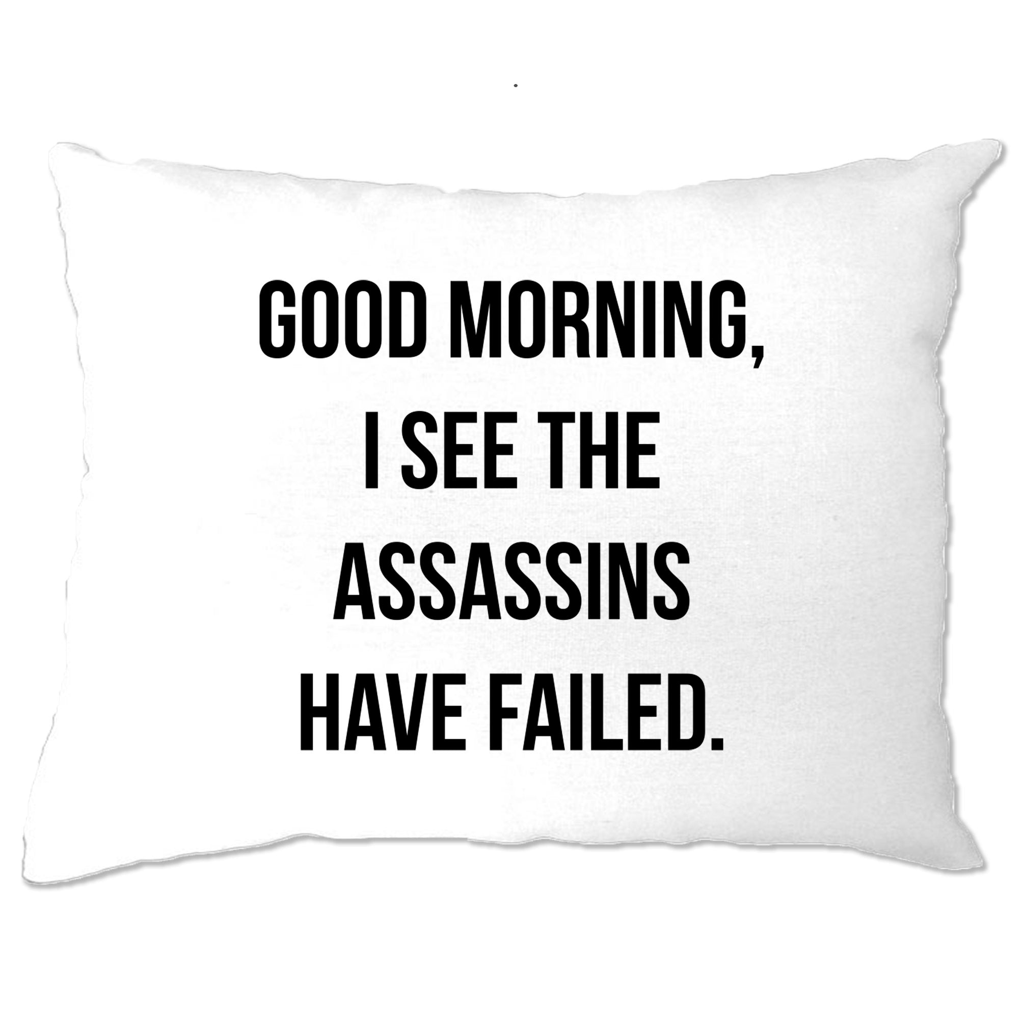 Novelty Pillow Case I See The Assassins Have Failed Joke