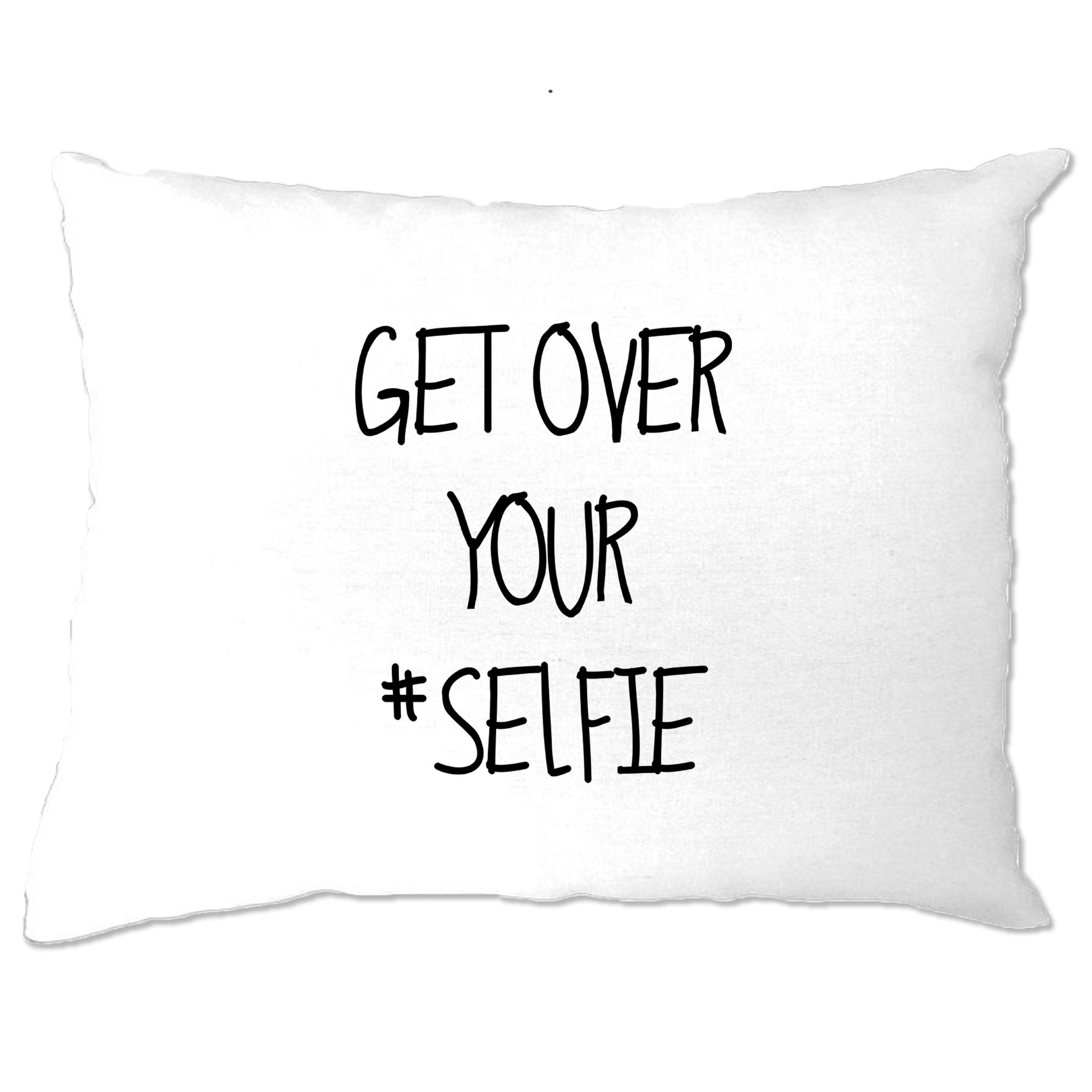 Get Over Yourself Selfie Pillow Case