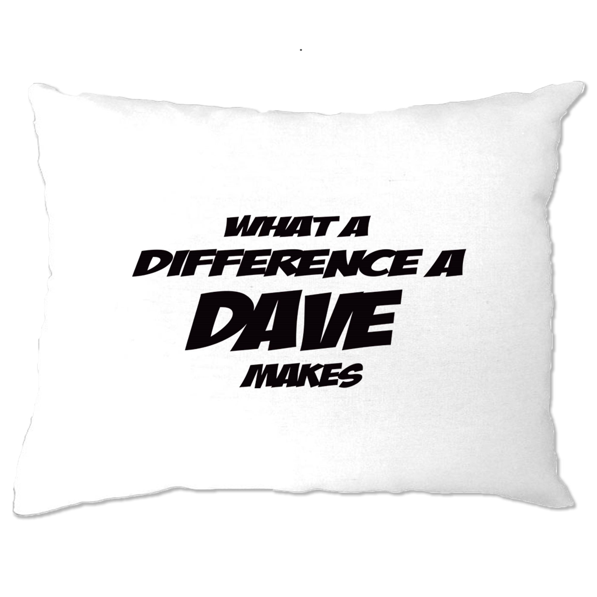Novelty Pillow Case What A Difference A Dave Makes