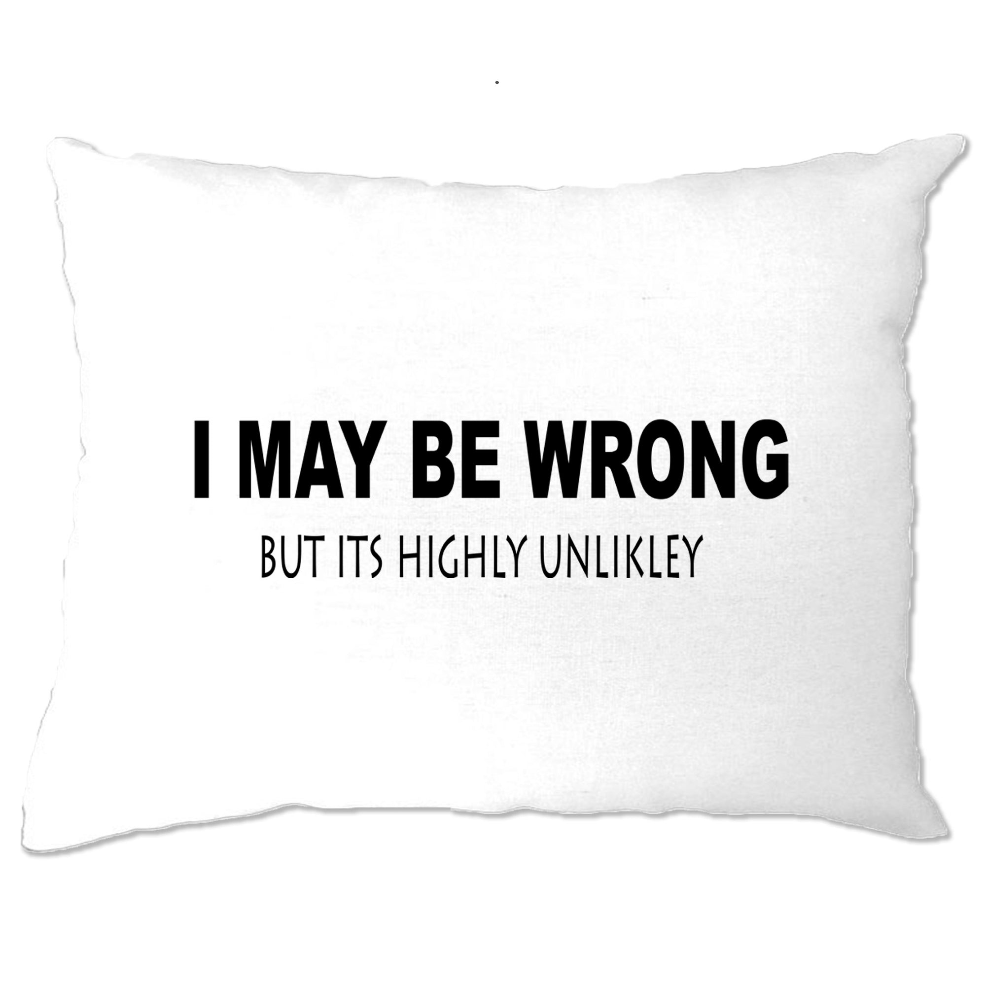 Funny Pillow Case I May Be Wrong But Its Highly Unlikley