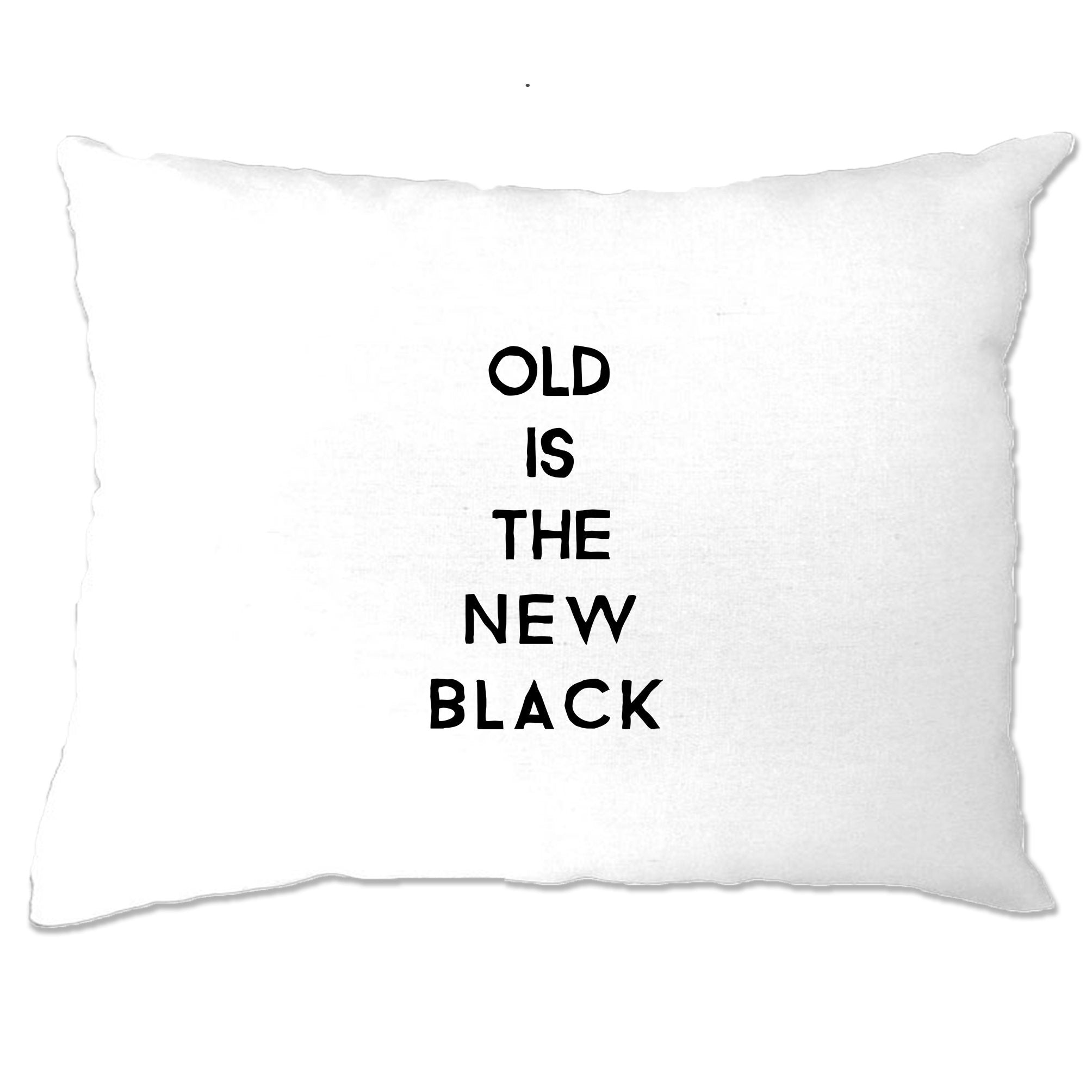 Birthday Pillow Case Old Is The New Black Slogan