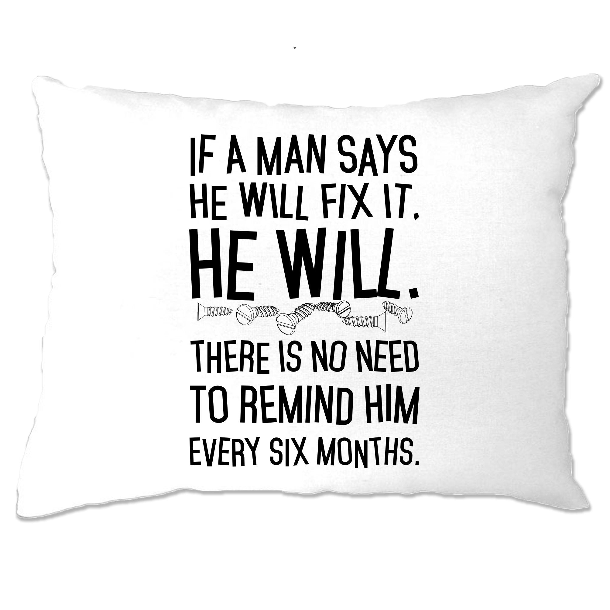 Novelty Pillow Case If A Man Says He'll Fix It He Will