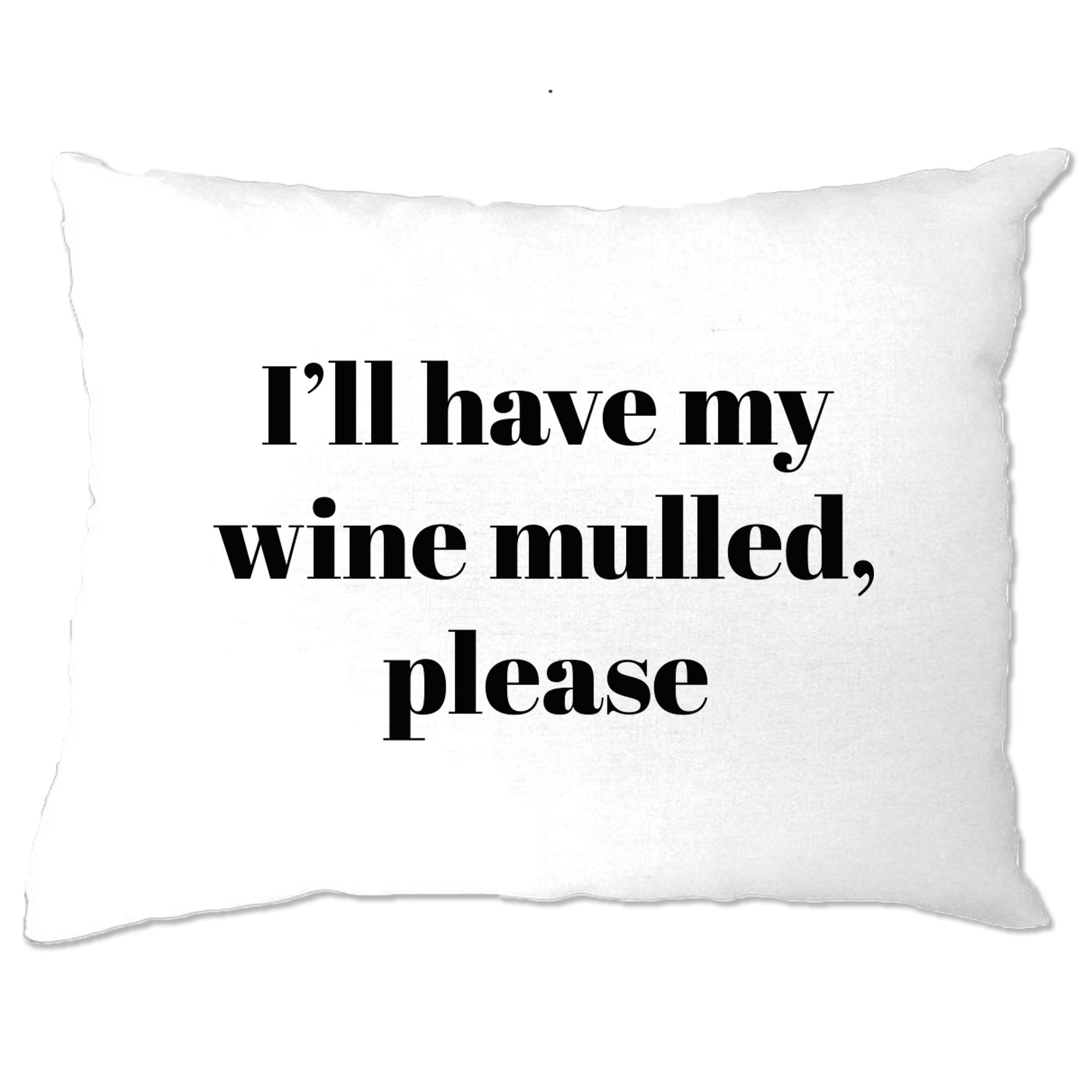 Joke Xmas Pillow Case I'll Have My Wine Mulled Please