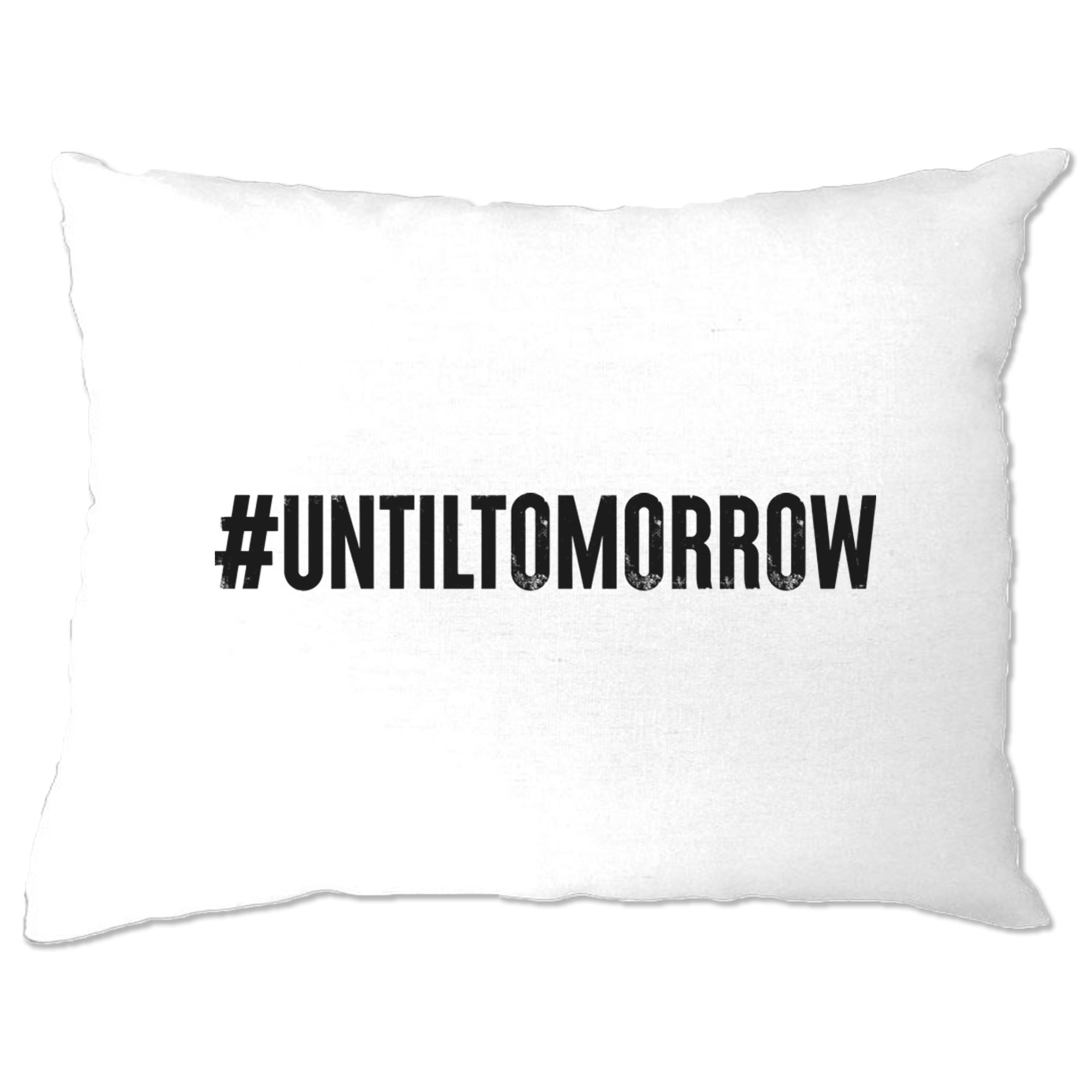 Until Tomorrow Pillow Case #UntilTomorrow Internet Trend