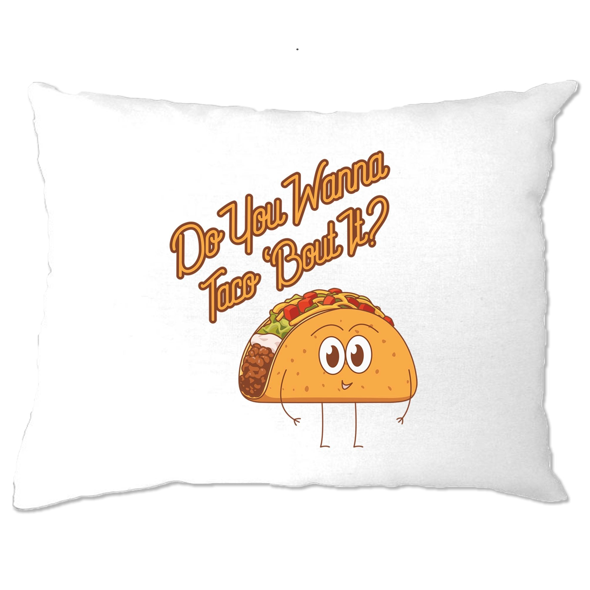 Novelty Food Pillow Case Do You Wanna Taco 'Bout It Pun