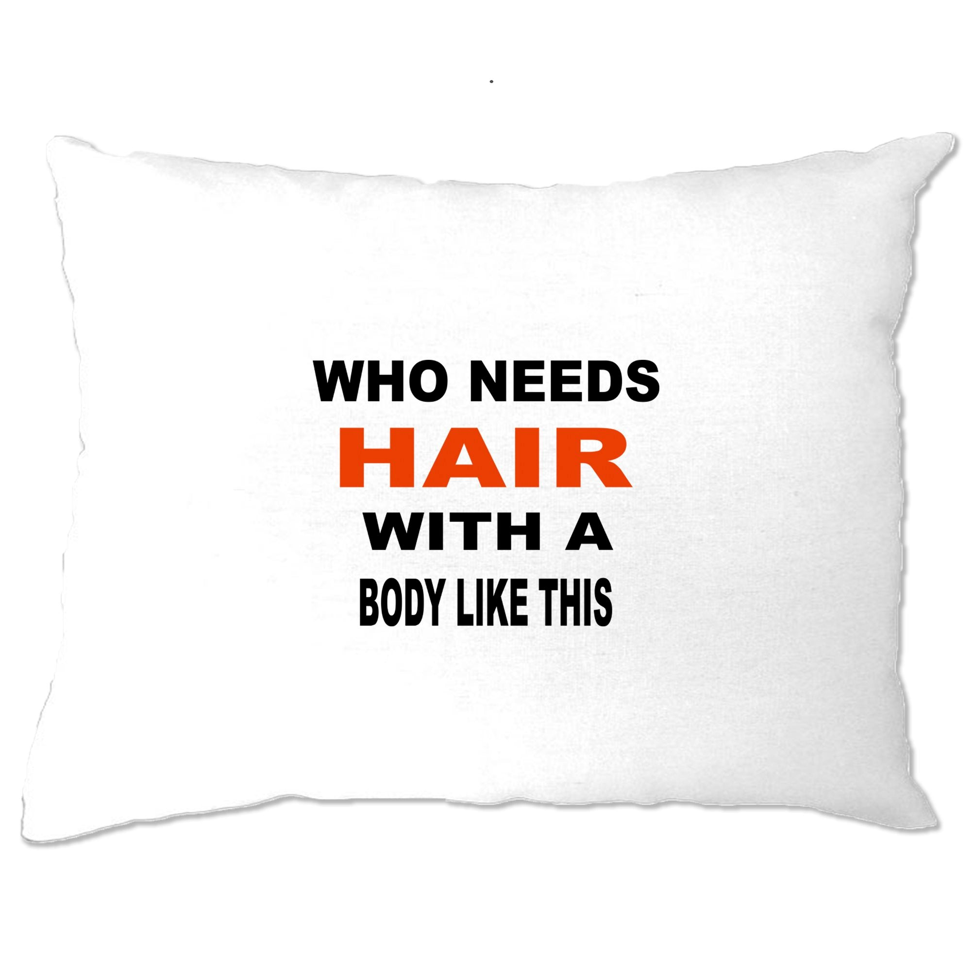 Novelty Pillow Case Who Needs Hair With A Body Like This