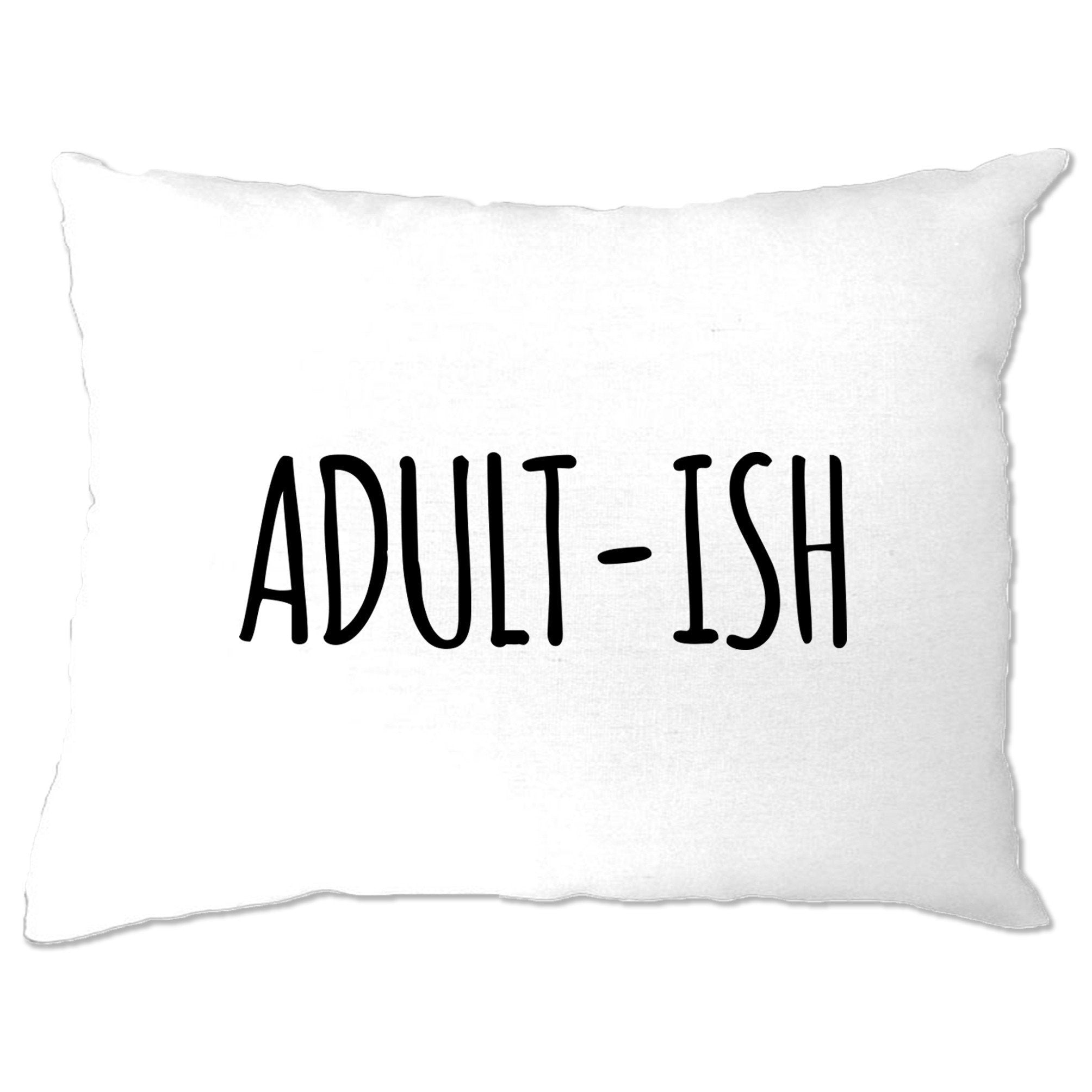 Novelty Pillow Case Adult-Ish Responsibility Slogan