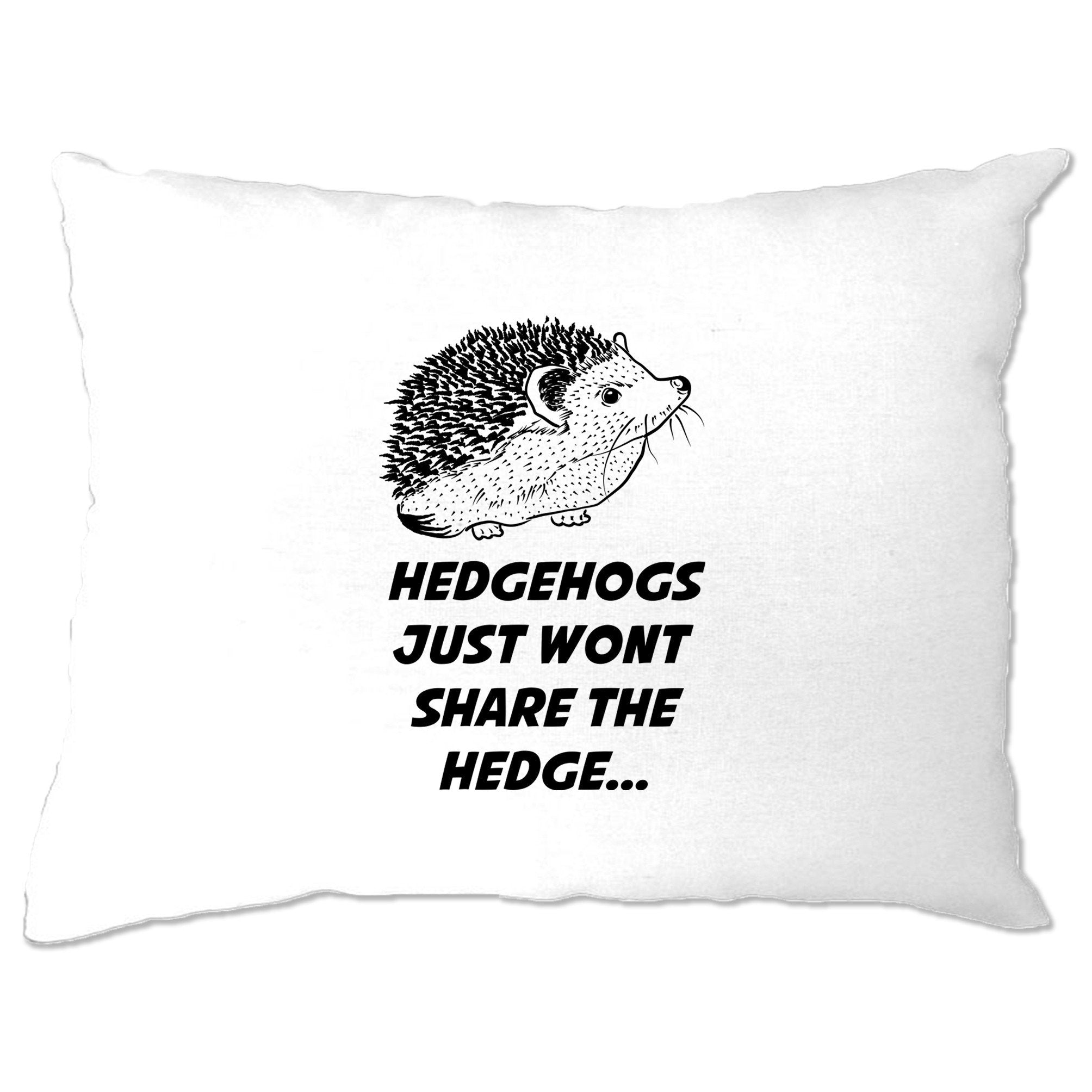 Joke Pun Pillow Case Hedgehogs Just Won't Share The Hedge