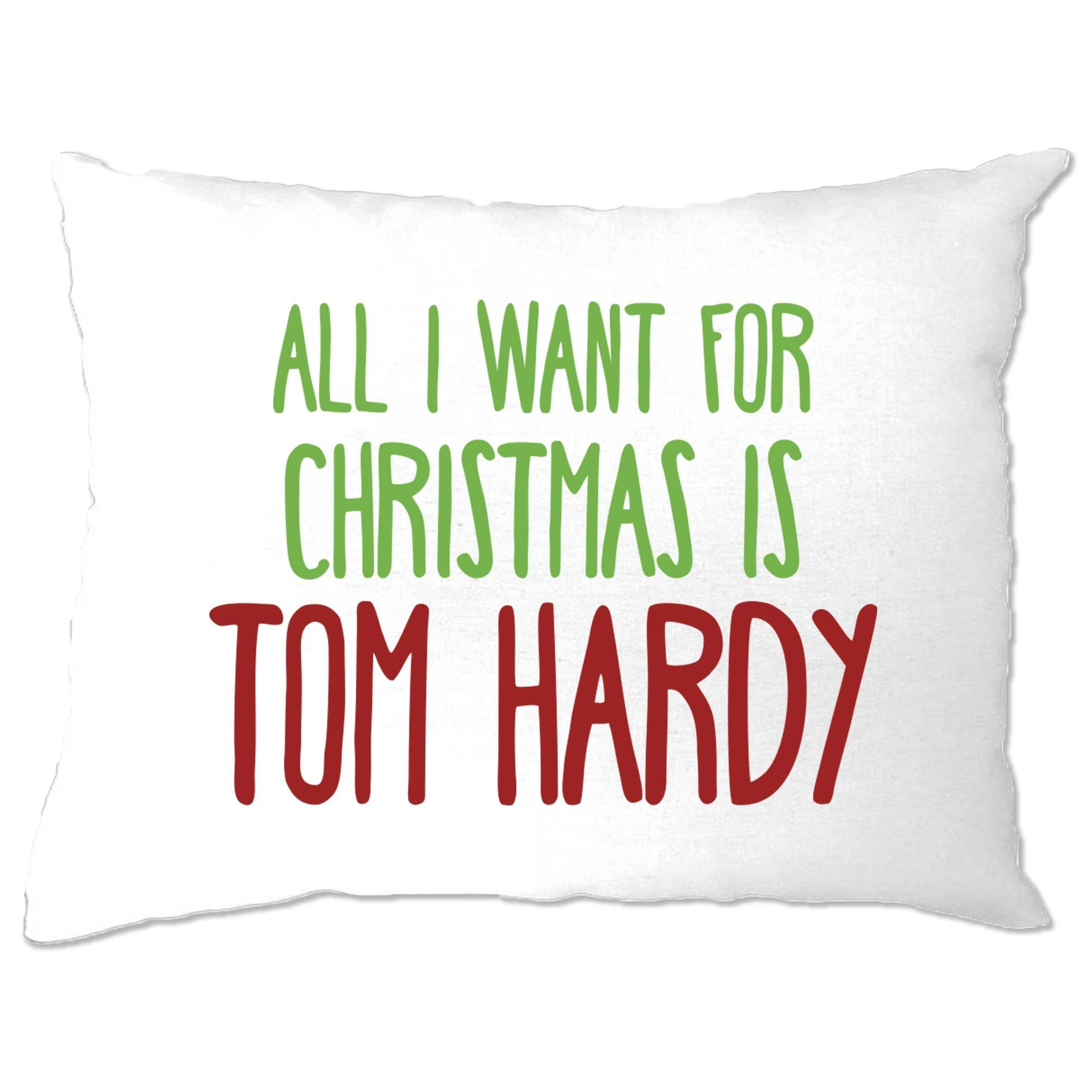 Funny Christmas Pillow Case All I Want For Christmas Is Tom Hardy