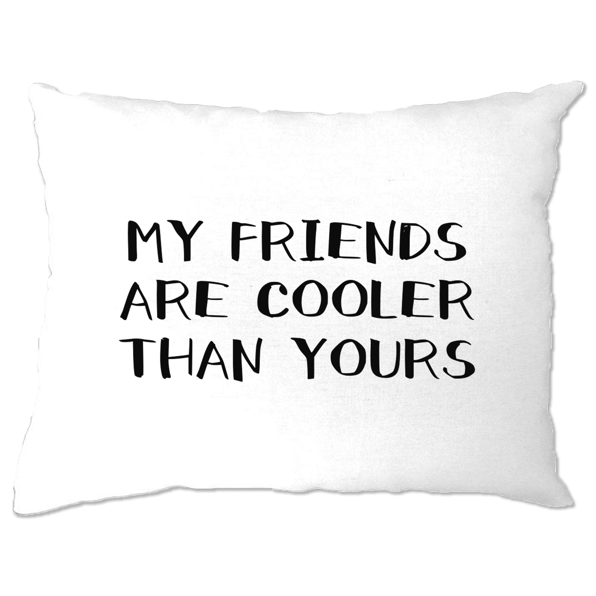 Novelty Pillow Case My Friends Are Cooler Than Yours Joke