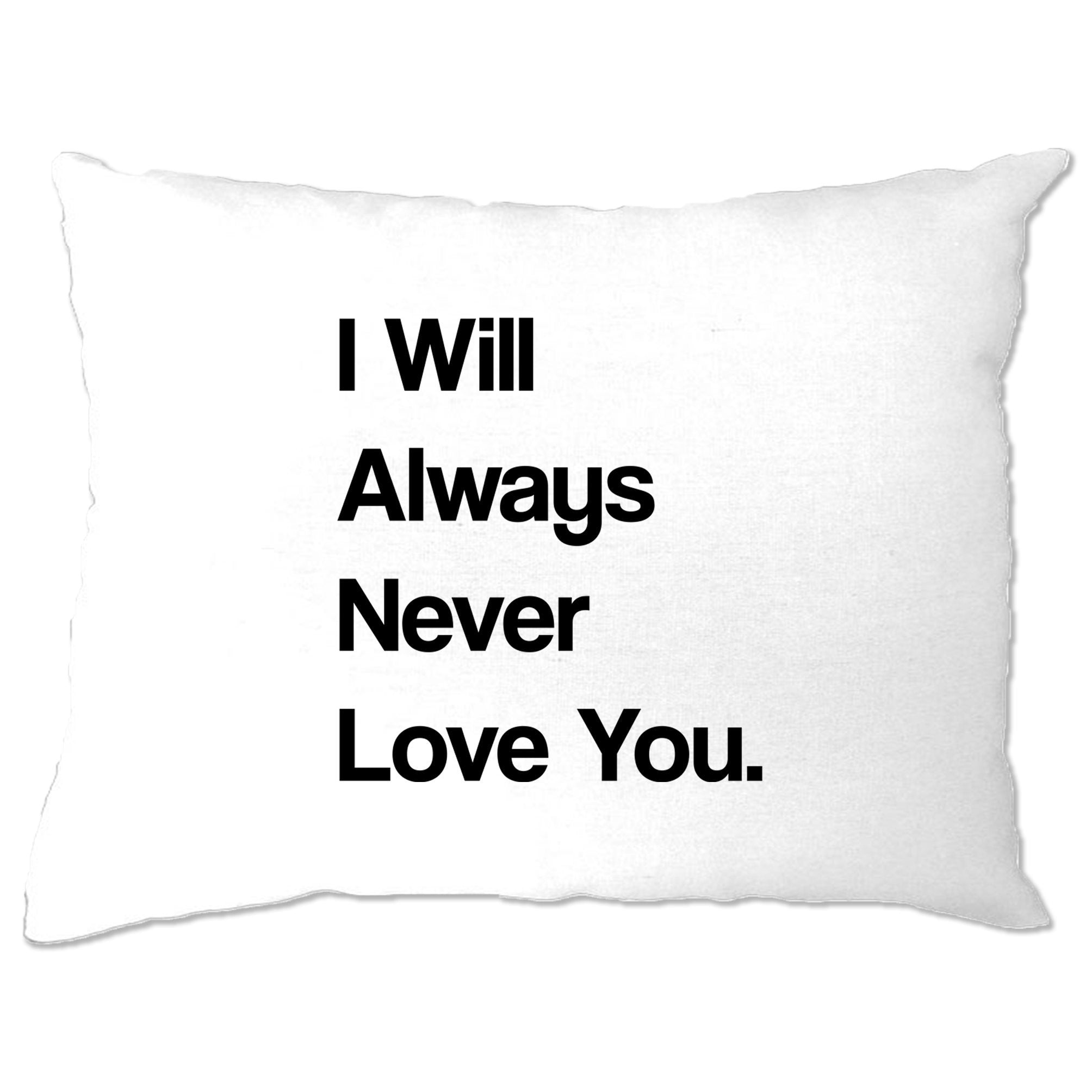 Novelty Pillow Case I Will Always Never Love You