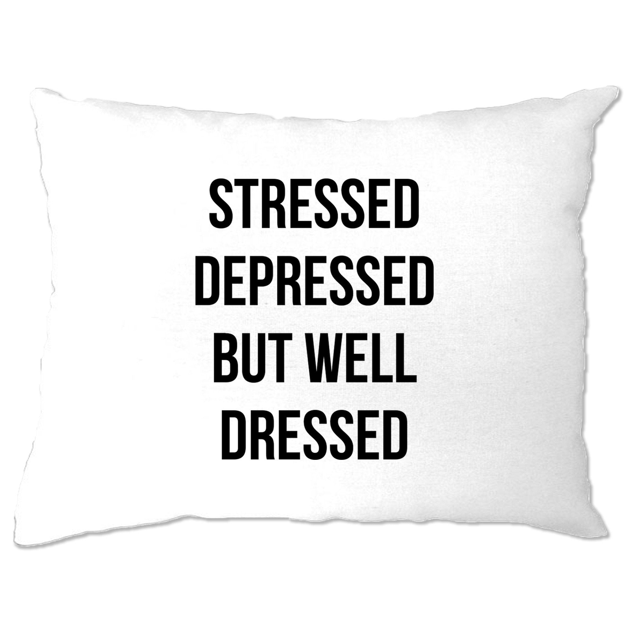 Novelty Pillow Case Stressed, Depressed, But Well Dressed