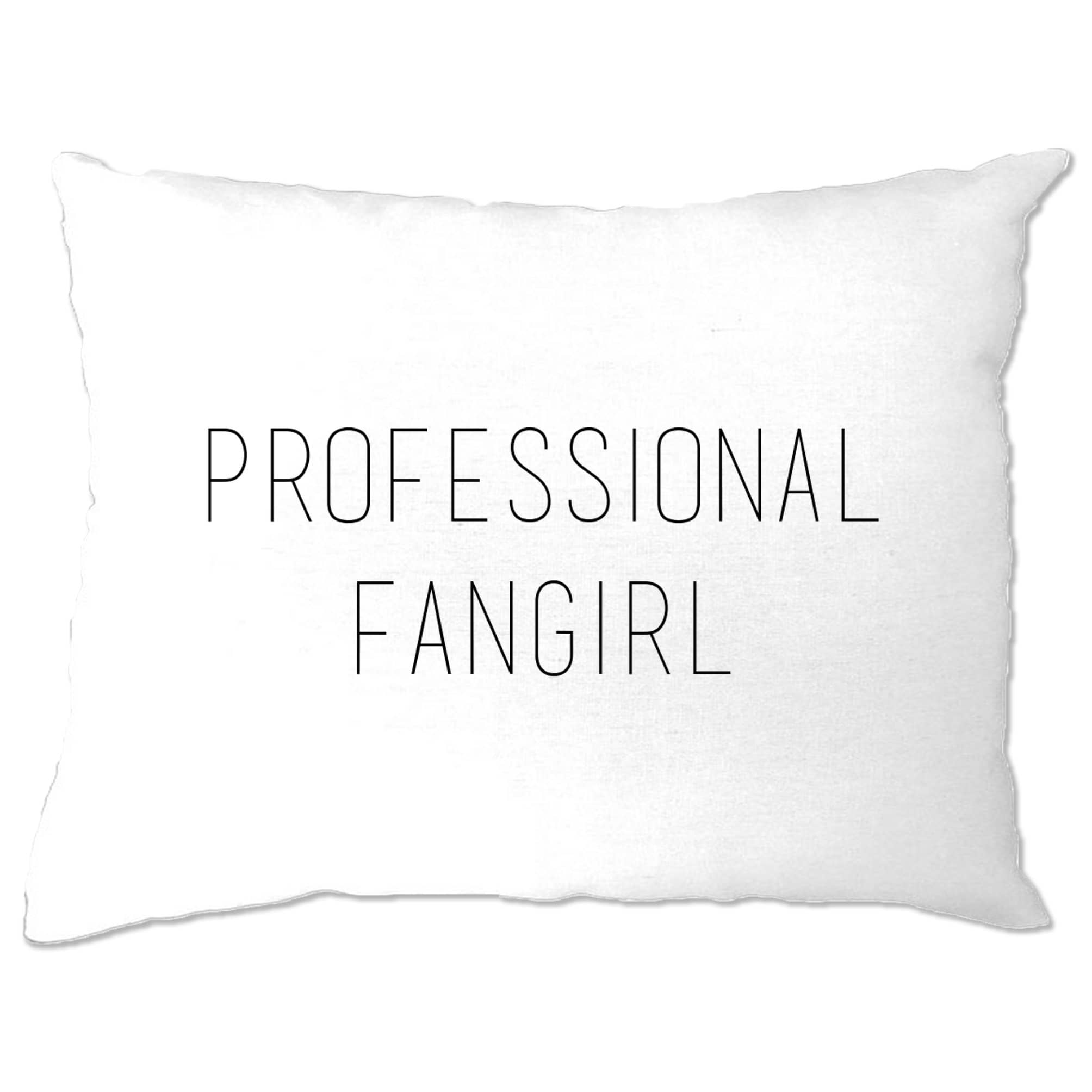 Novelty Joke Slogan Pillow Case Professional Fangirl