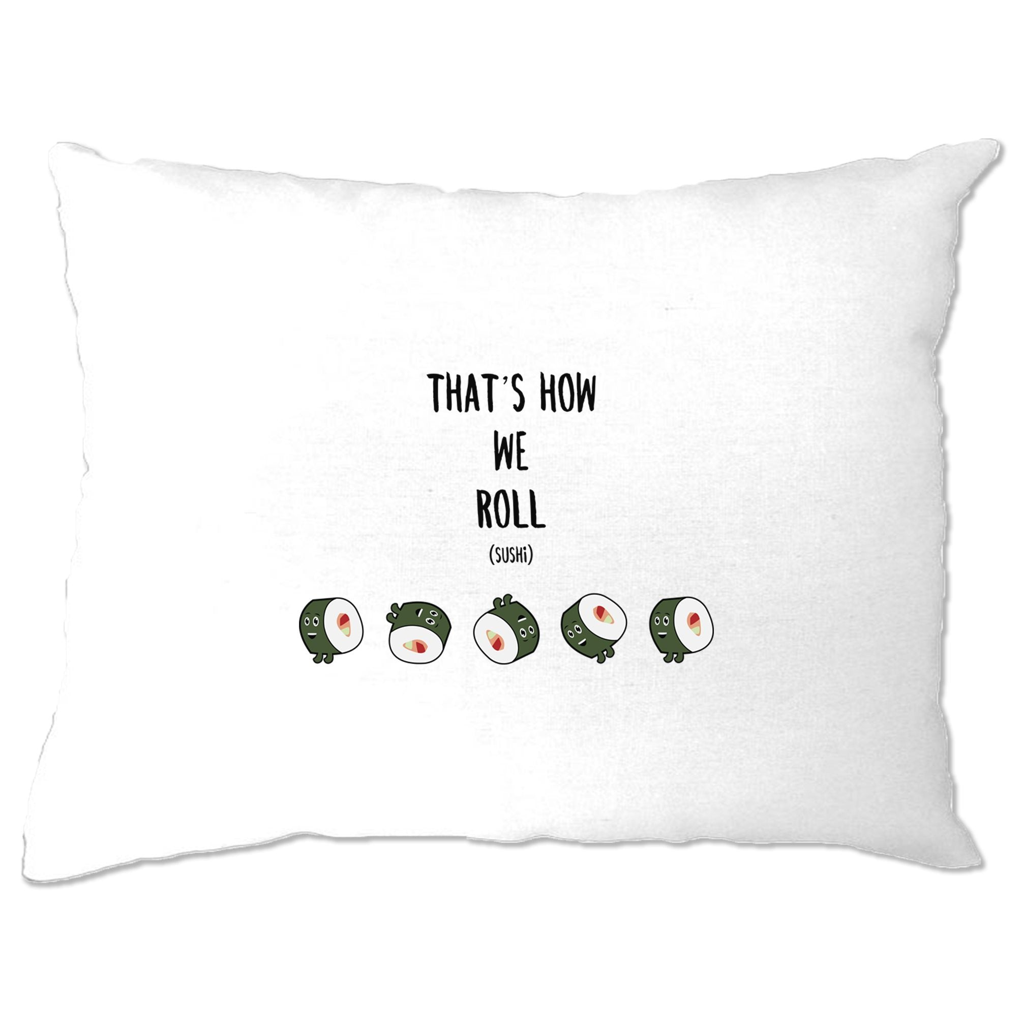 Joke Food Pillow Case That's How We Sushi Roll Pun Slogan