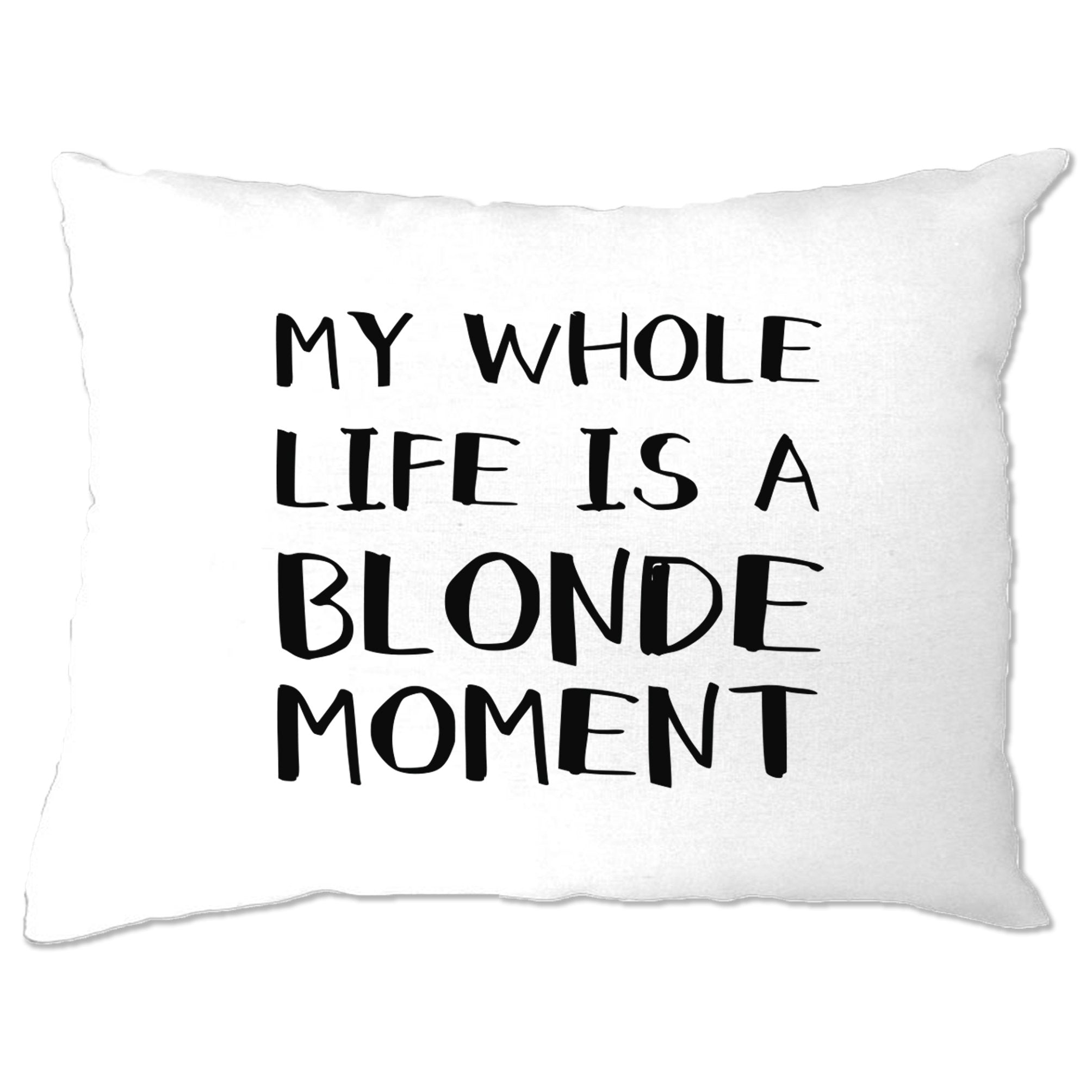 Novelty Pillow Case My Whole Life Is A Blonde Moment Joke