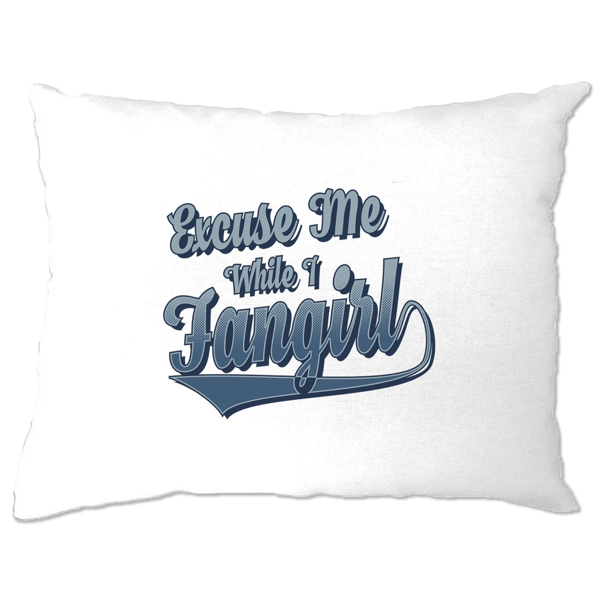 Novelty Pillow Case Excuse Me While I Fangirl Slogan