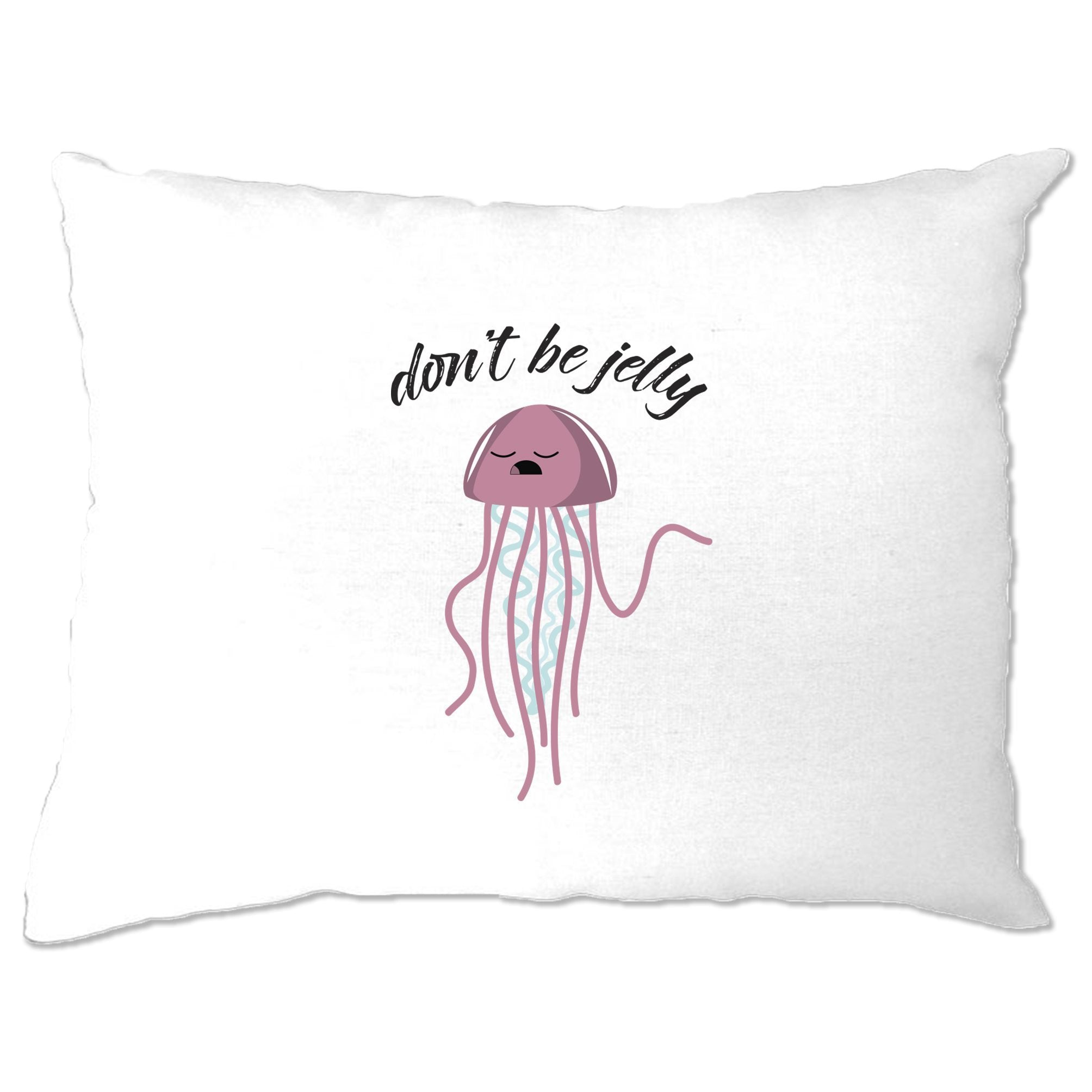 Novelty Pillow Case Don't Be Jelly Slogan Jellyfish