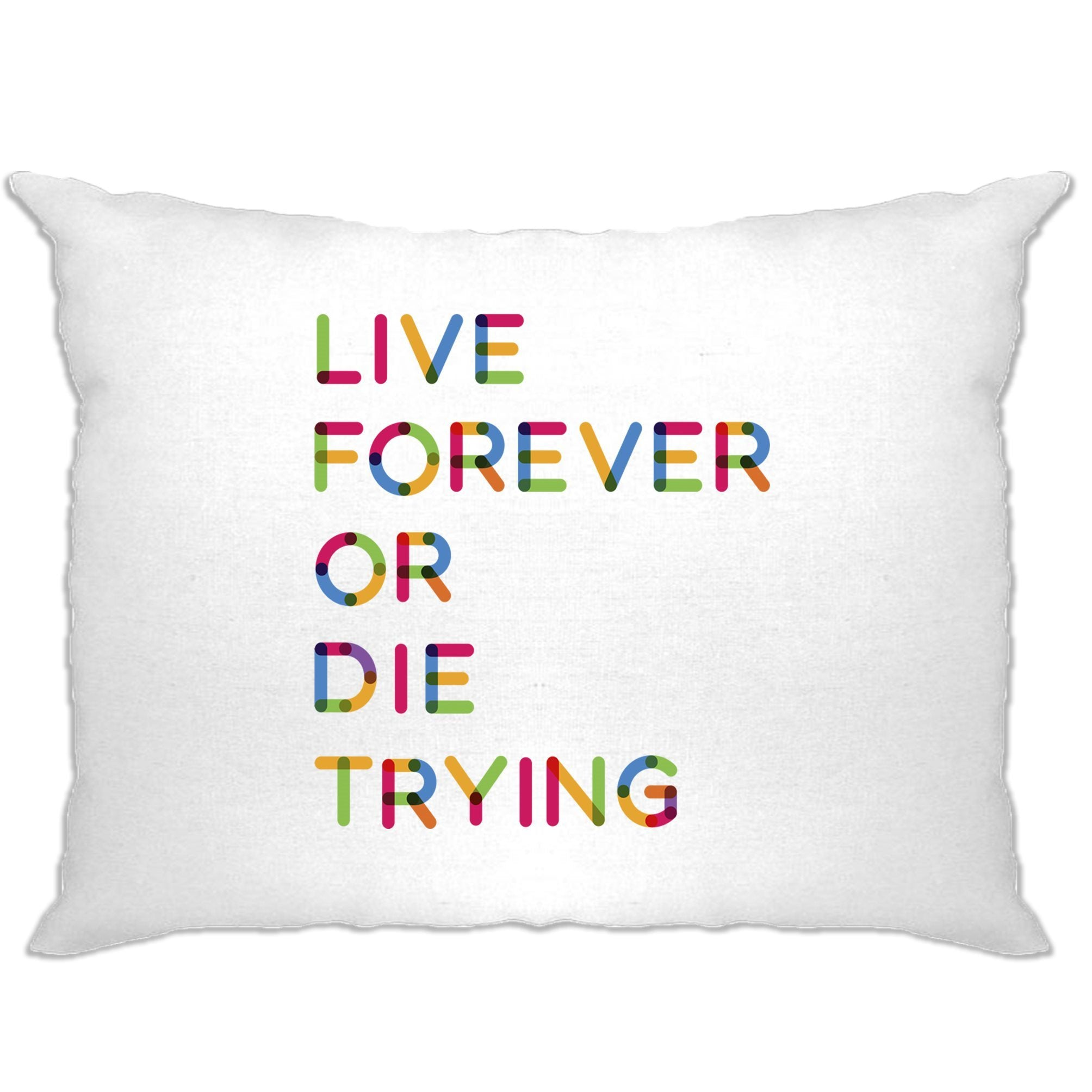 Inspirational Pillow Case Live Forever Or Die Trying