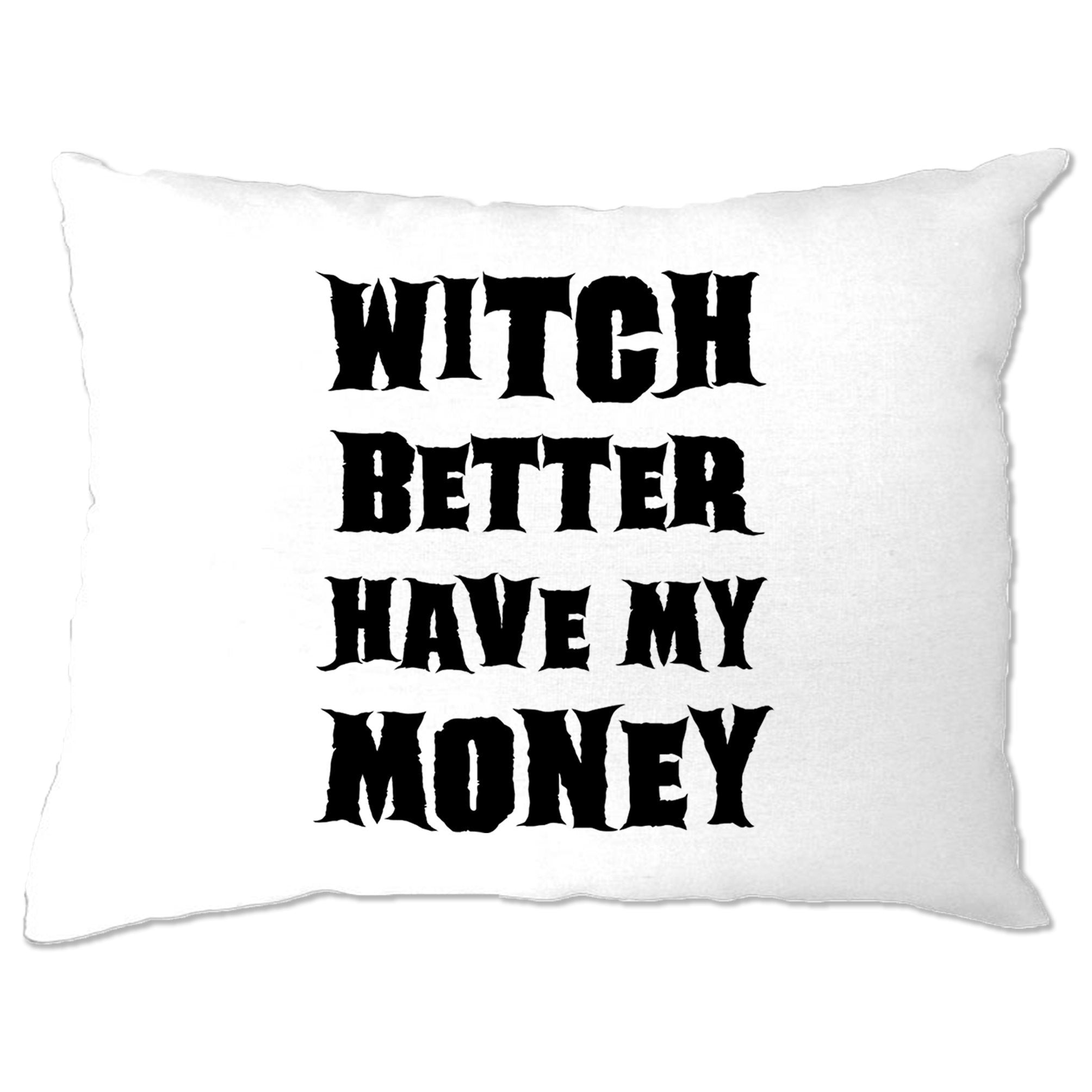 Halloween Pillow Case Witch Better Have My Money