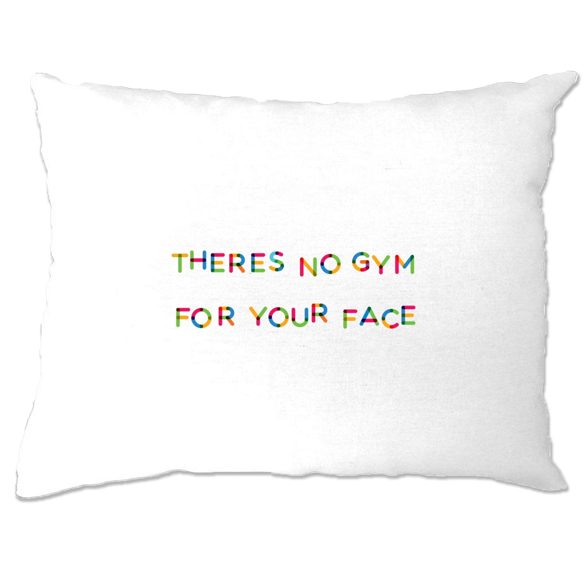 Novelty Slogan Pillow Case There's No Gym For Your Face