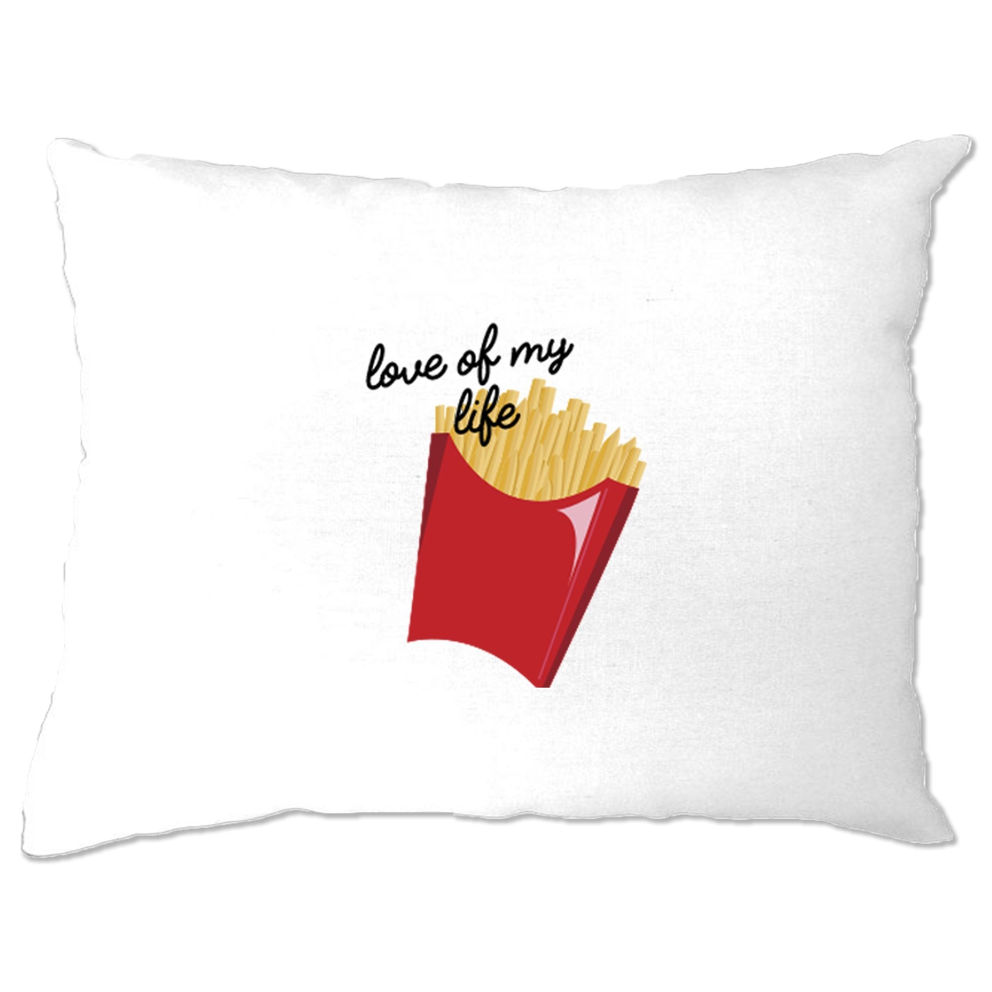 Novelty Food Pillow Case Fries, The Love Of My Life Slogan