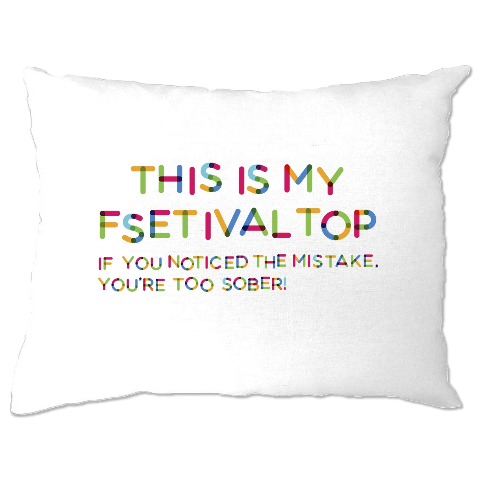 Novelty Pillow Case This Is My Festival Top Joke Slogan