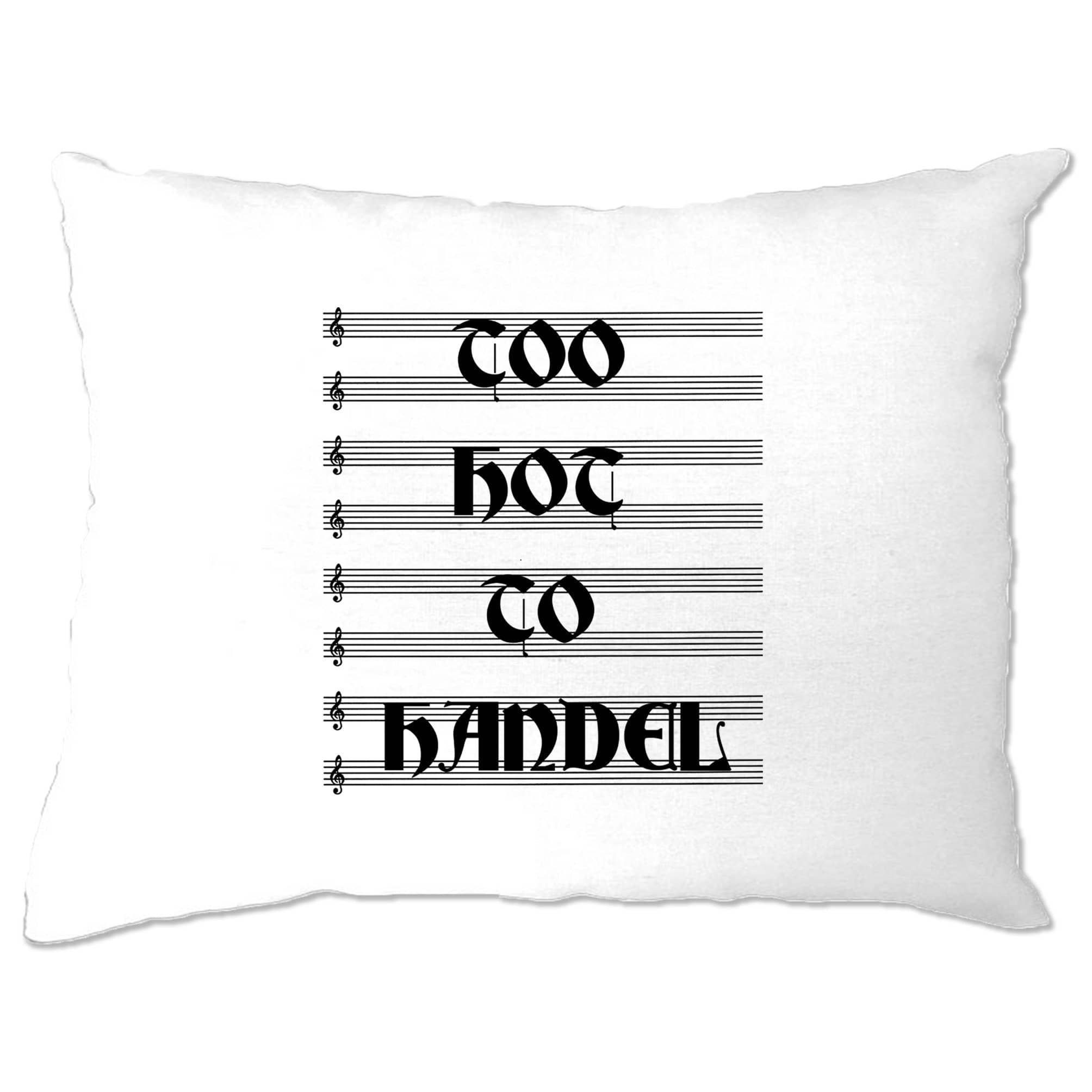 Classical Music Pillow Case Too Hot To Handel Pun