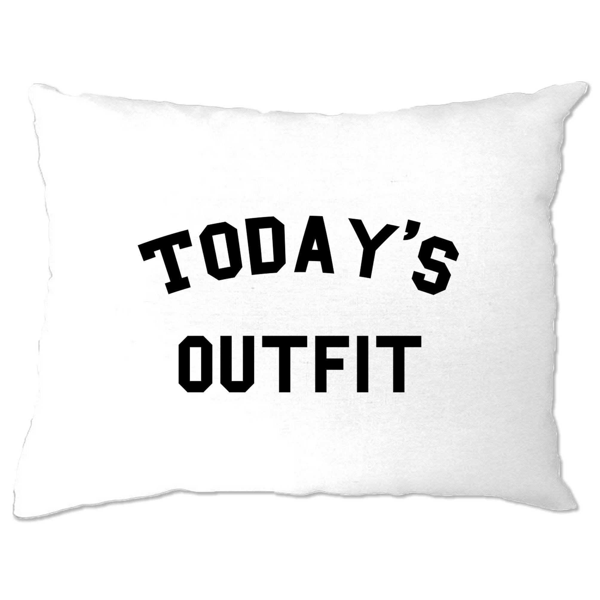 Novelty Slogan Pillow Case This Is Today's Outfit