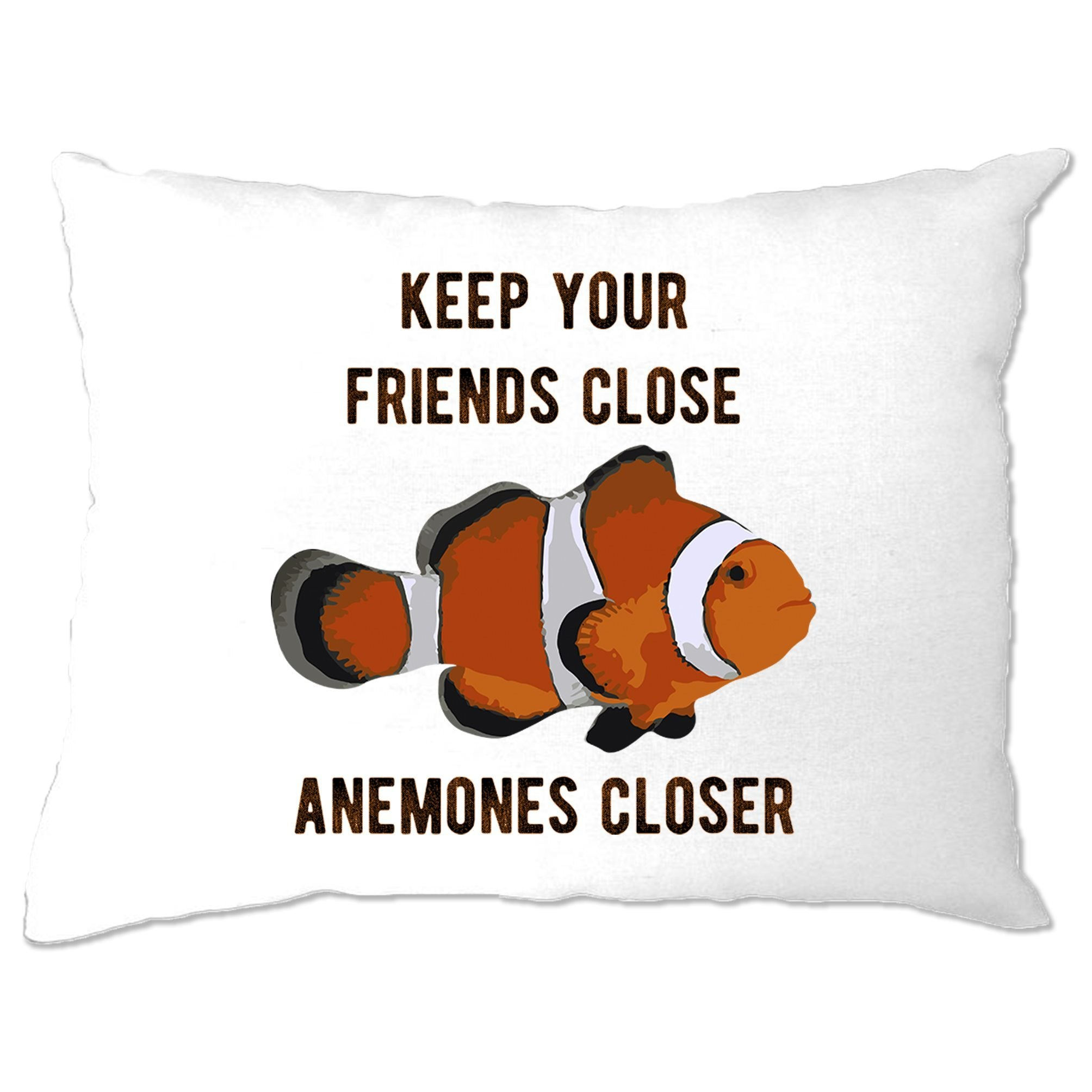 Joke Clownfish Pillow Case Keep Your Friends Close