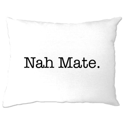 Novelty Sassy Pillow Case Nah Mate Slogan