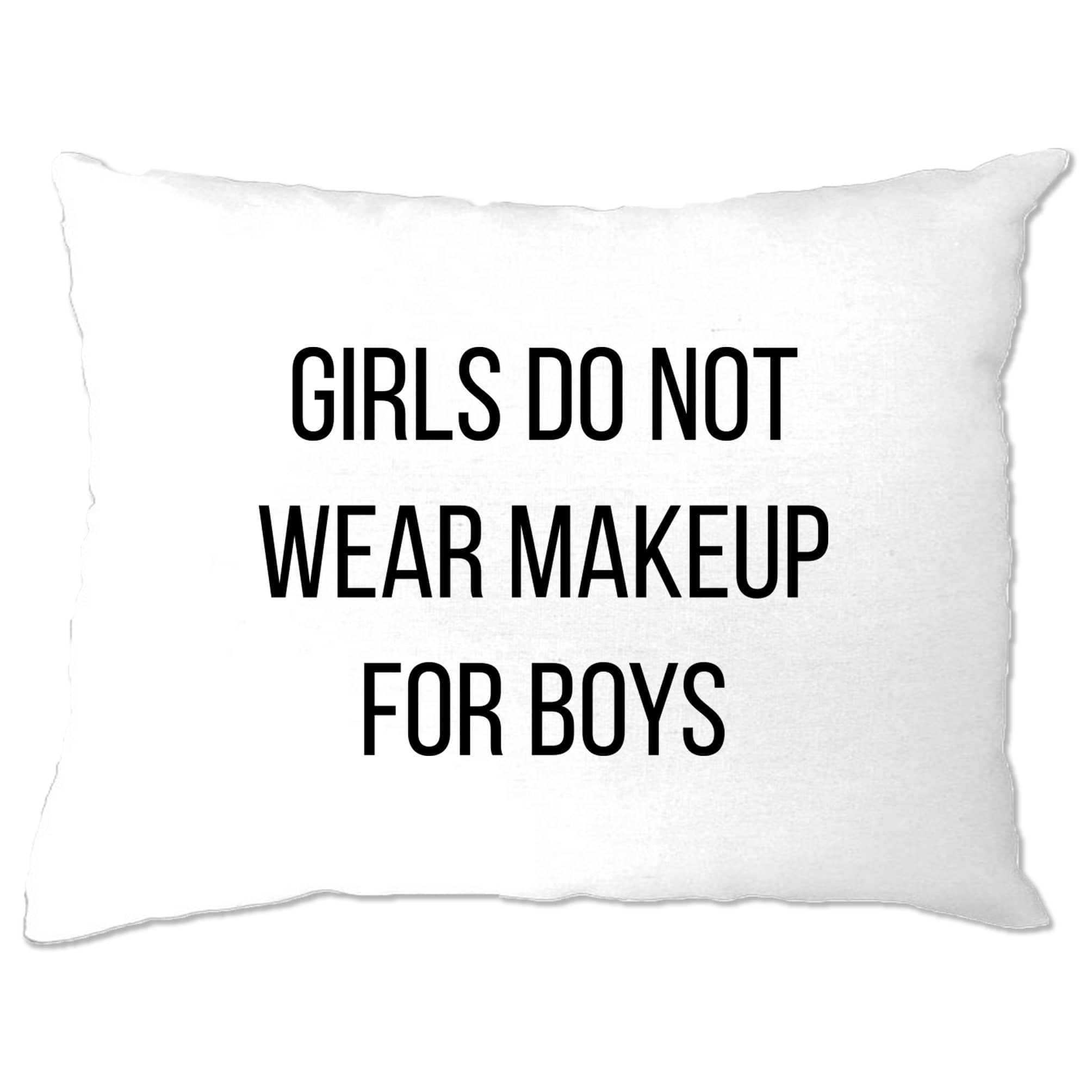 Feminist Pillow Case Girls Do Not Wear Makeup For Boys