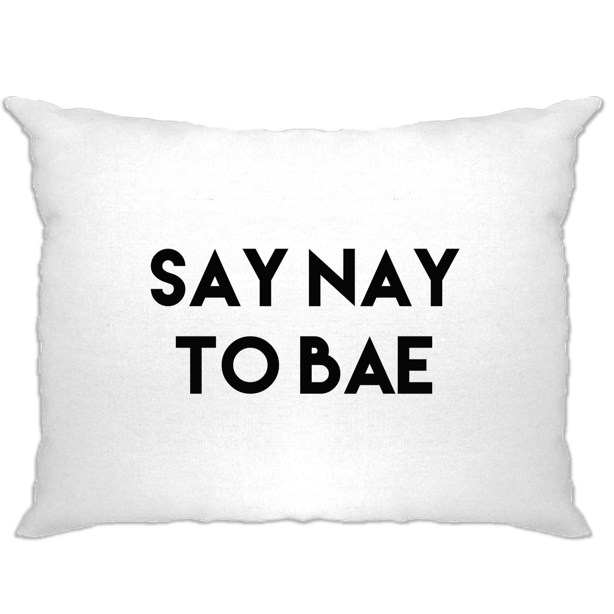 Relationship Pillow Case Say Nay To Bae Novelty Slogan