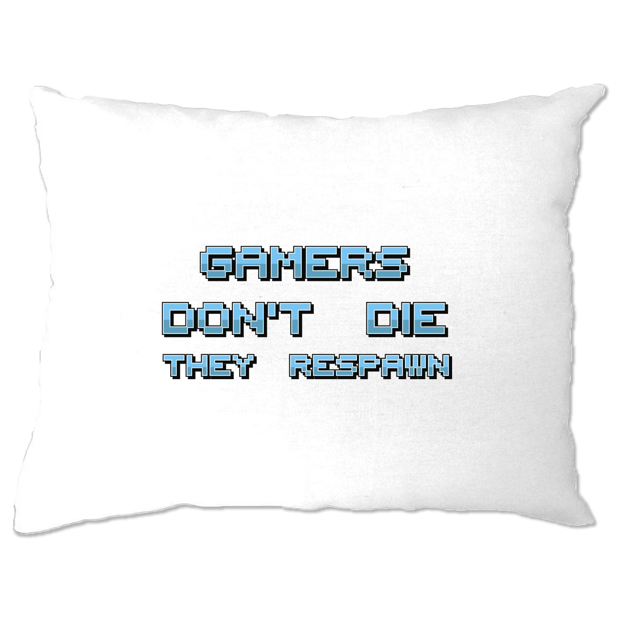 Novelty Gaming Pillow Case Gamers Don't Die They Respawn